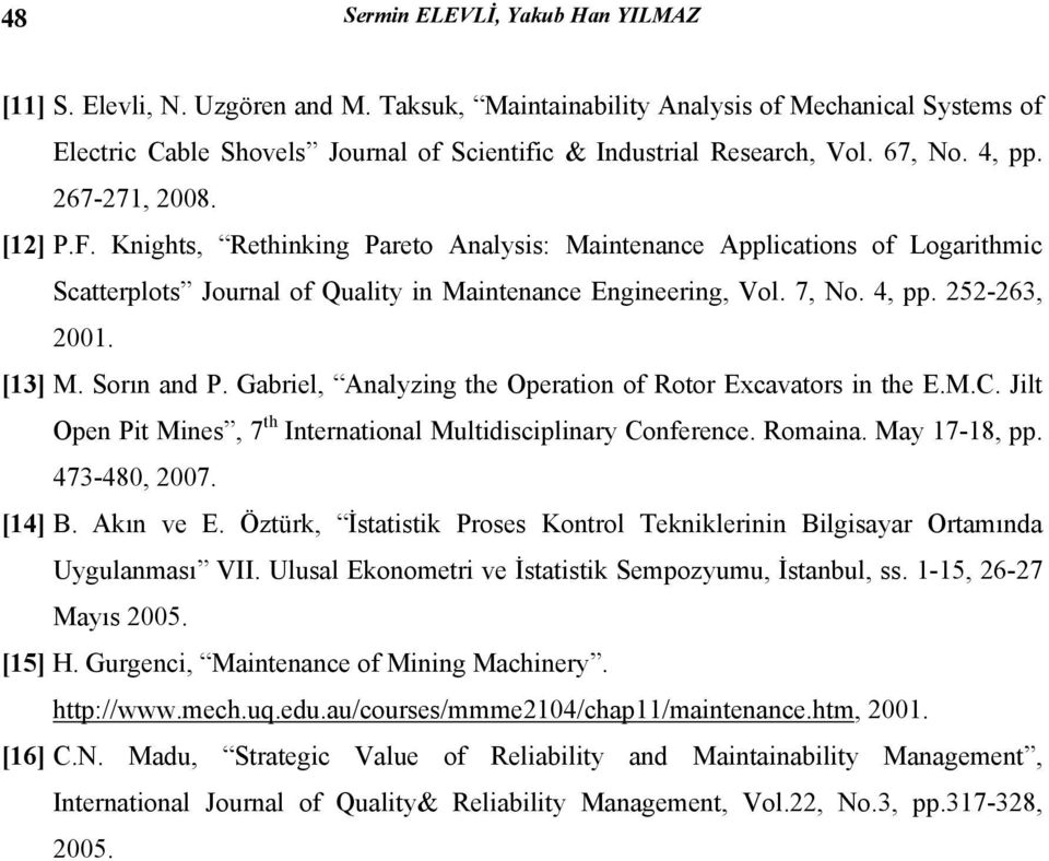 [13] M. Sorın and P. Gabriel, Analyzing the Operation of Rotor Excavators in the E.M.C. Jilt Open Pit Mines, 7 th International Multidisciplinary Conference. Romaina. May 17-18, pp. 473-48, 27.