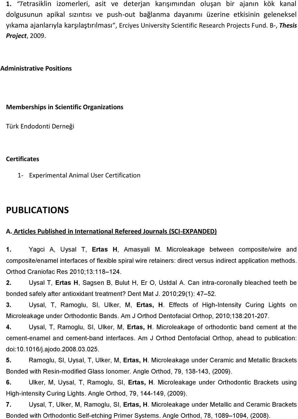 Administrative Positions Memberships in Scientific Organizations Türk Endodonti Derneği Certificates 1- Experimental Animal User Certification PUBLICATIONS A.