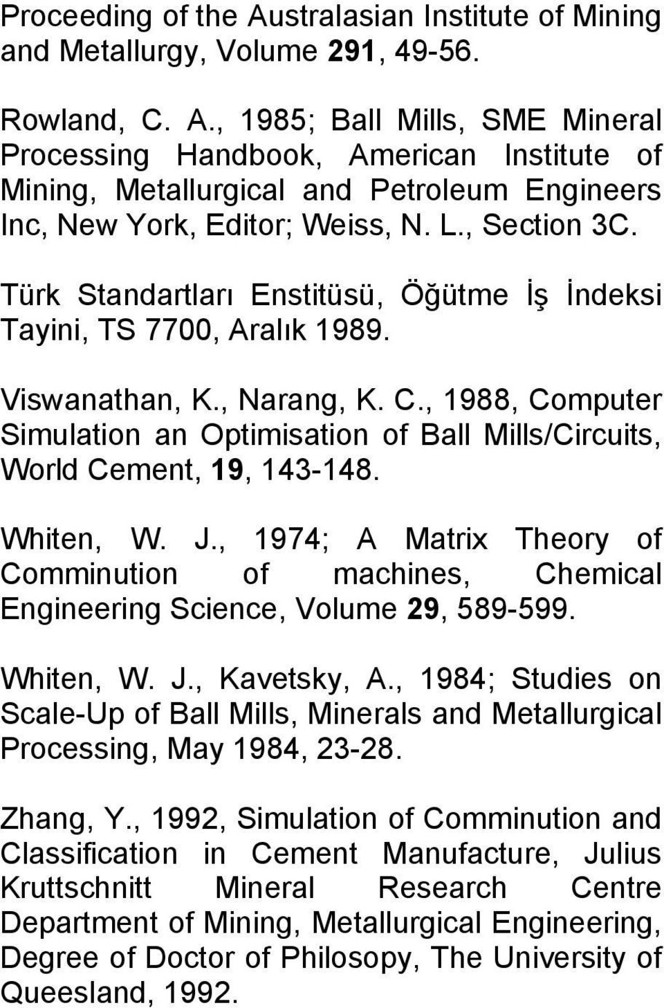 , 1988, Computer Simulation an Optimisation of Ball Mills/Circuits, World Cement, 19, 143-148. Whiten, W. J.