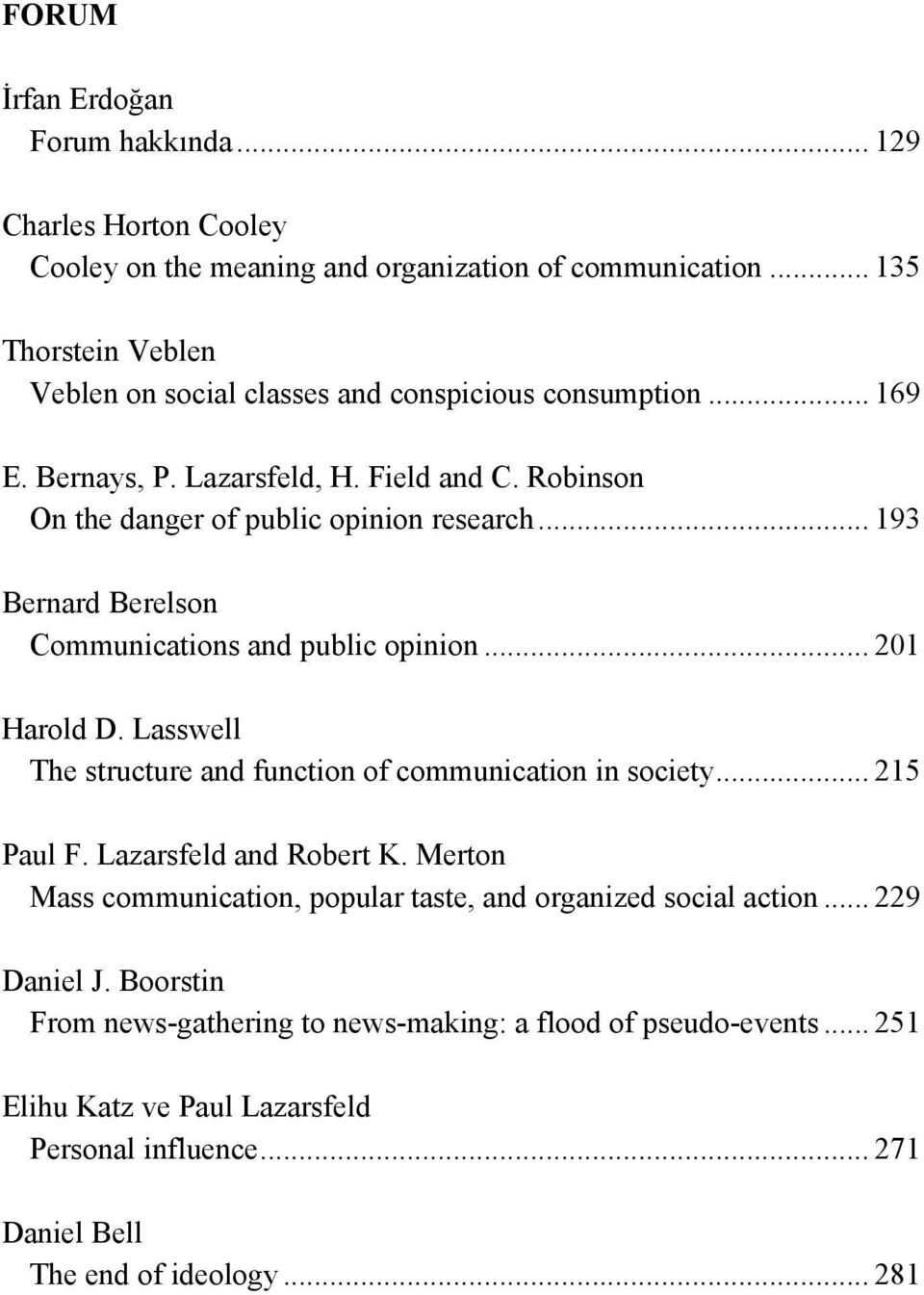 .. 193 Bernard Berelson Communications and public opinion... 201 Harold D. Lasswell The structure and function of communication in society... 215 Paul F. Lazarsfeld and Robert K.