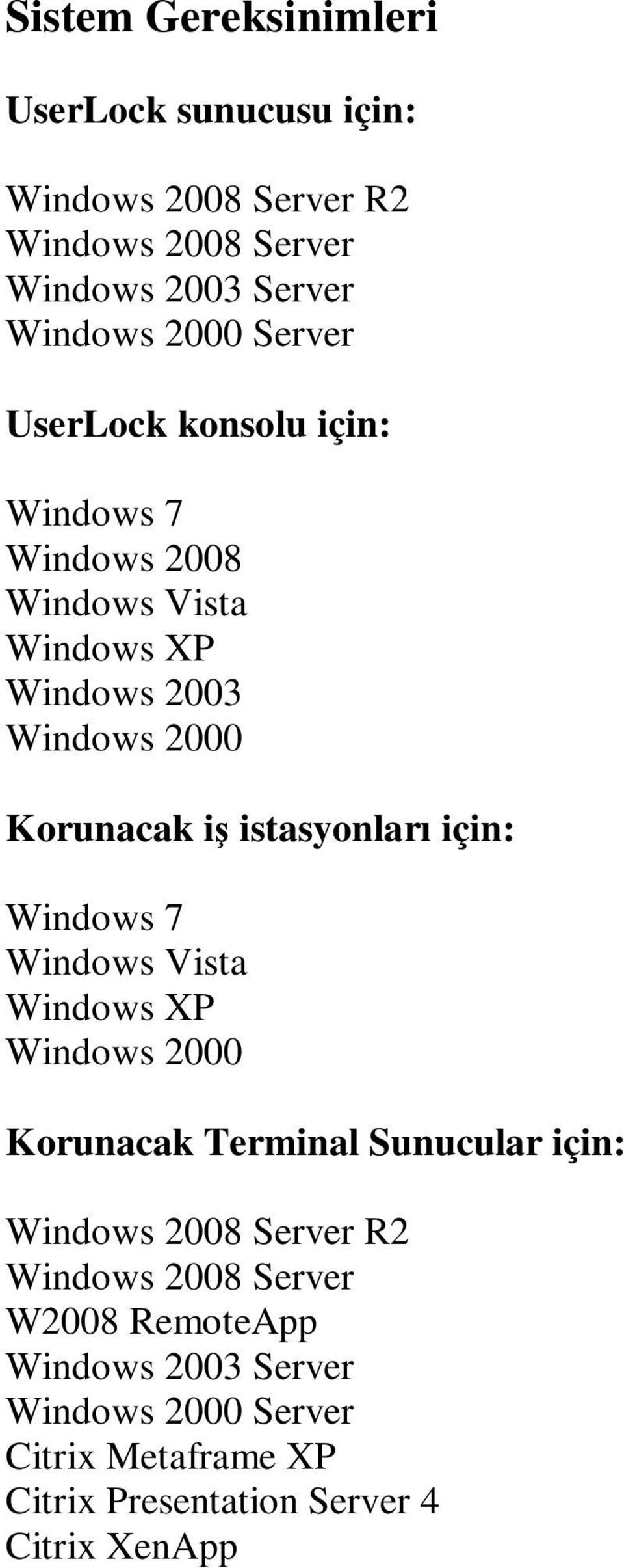 istasyonları için: Windows 7 Windows Vista Windows XP Windows 2000 Korunacak Terminal Sunucular için: Windows 2008 Server R2