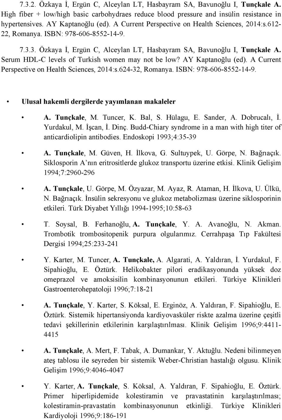 Serum HDL-C levels of Turkish women may not be low? AY Kaptanoğlu (ed). A Current Perspective on Health Sciences, 2014:s.624-32, Romanya. ISBN: 978-606-8552-14-9.