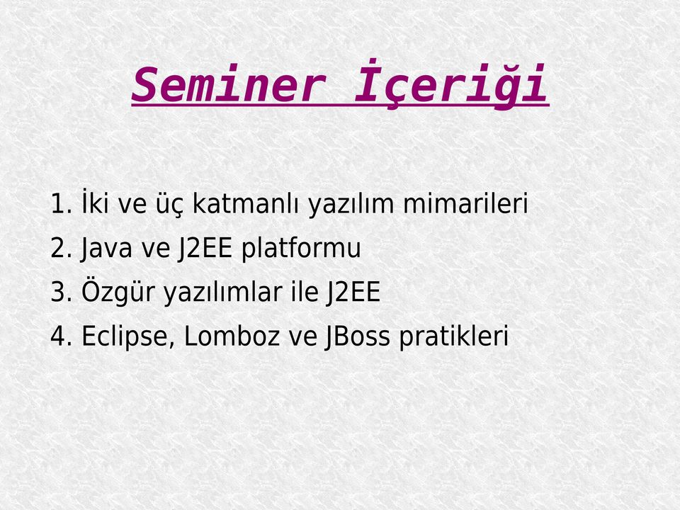 2. Java ve J2EE platformu 3.