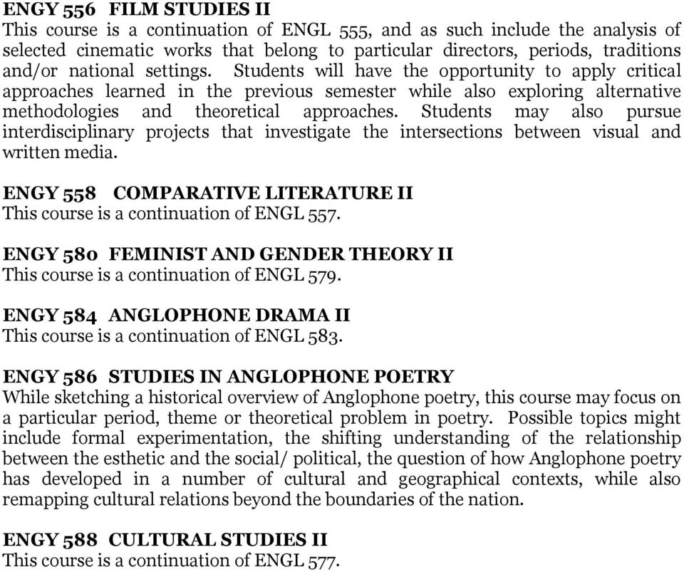 Students may also pursue interdisciplinary projects that investigate the intersections between visual and written media. ENGY 558 COMPARATIVE LITERATURE II This course is a continuation of ENGL 557.