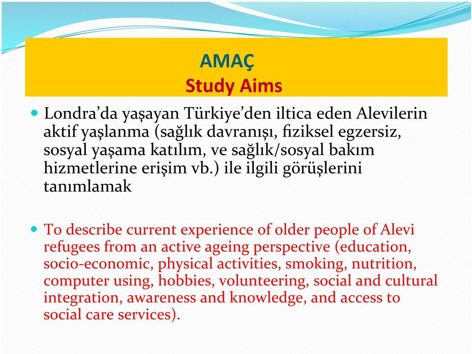 ) ile ilgili görüşlerini tanımlamak To describe current experience of older people of Alevi refugees from an active ageing