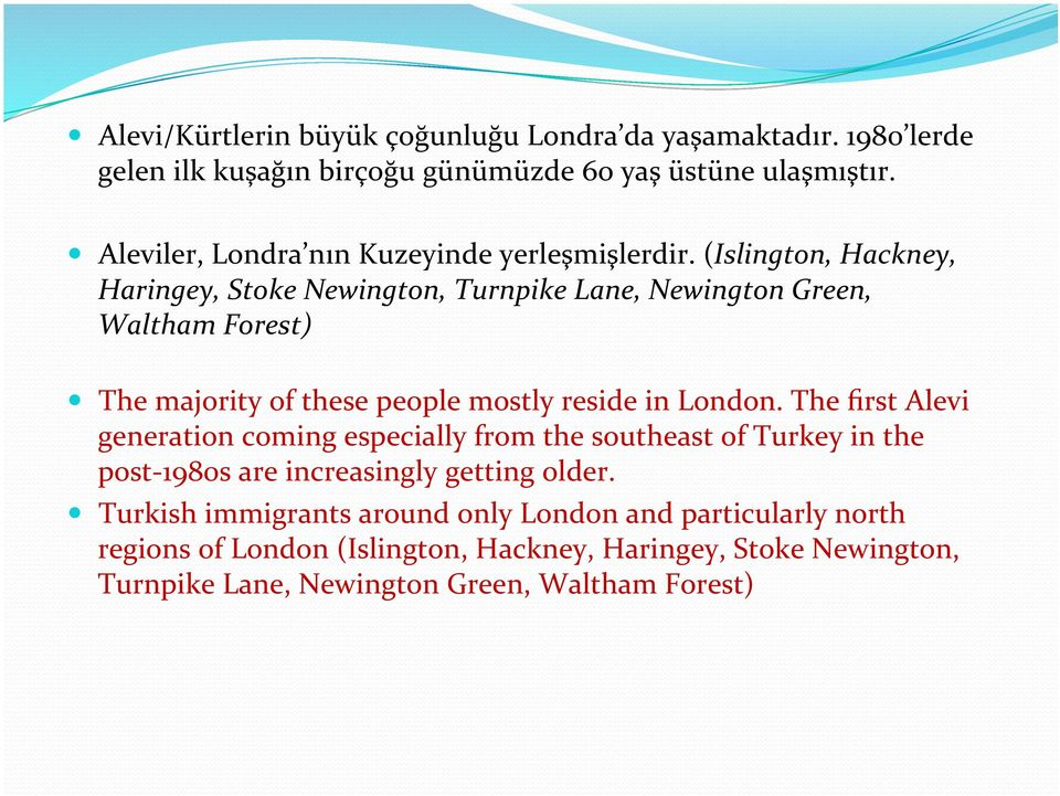 (Islington, Hackney, Haringey, Stoke Newington, Turnpike Lane, Newington Green, Waltham Forest) The majority of these people mostly reside in London.