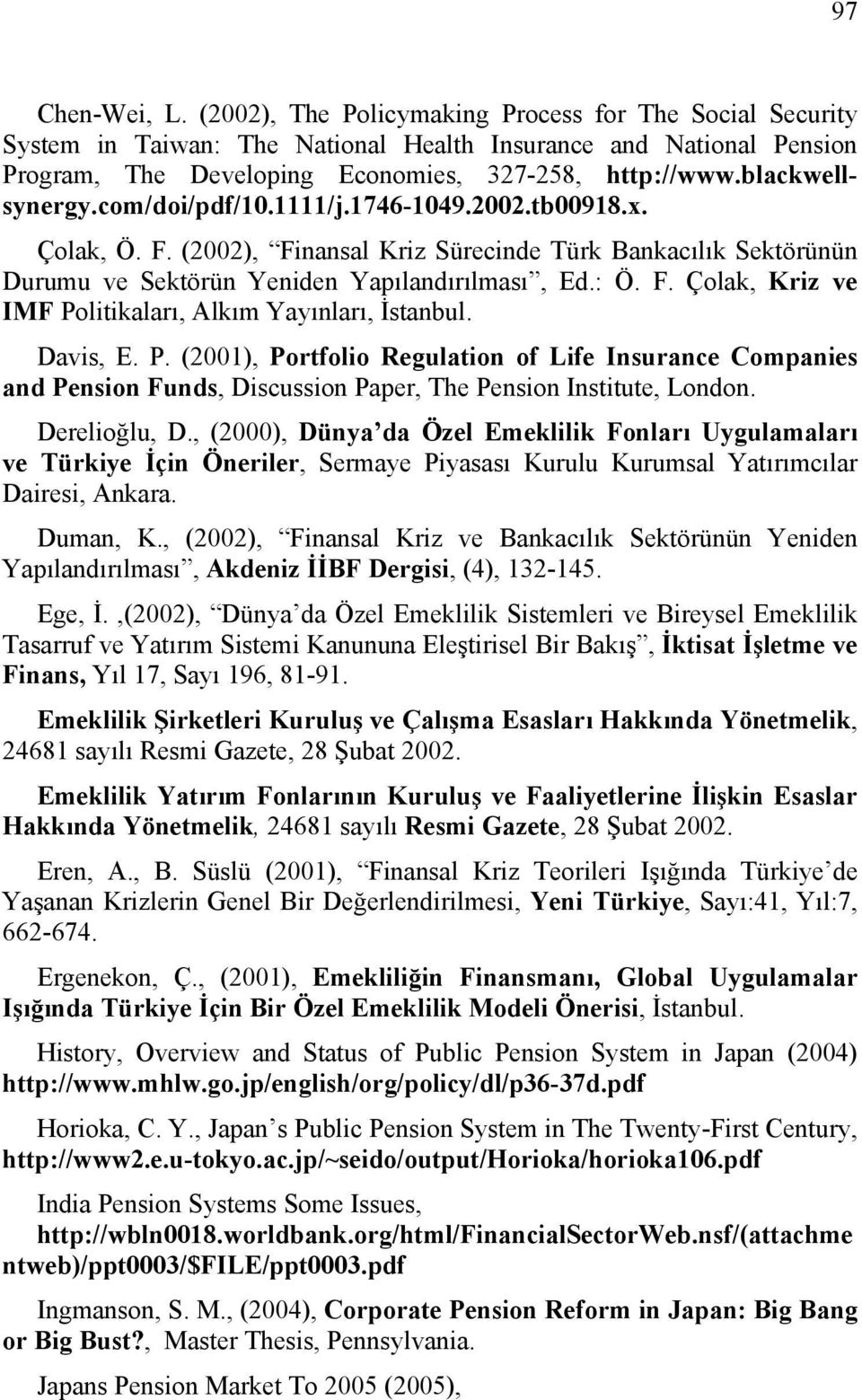 Davis, E. P. (2001), Portfolio Regulation of Life Insurance Companies and Pension Funds, Discussion Paper, The Pension Institute, London. Derelioğlu, D.