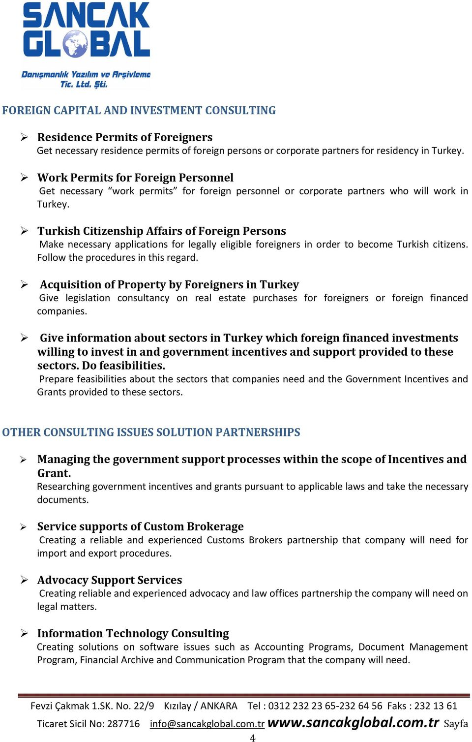 Turkish Citizenship Affairs of Foreign Persons Make necessary applications for legally eligible foreigners in order to become Turkish citizens. Follow the procedures in this regard.