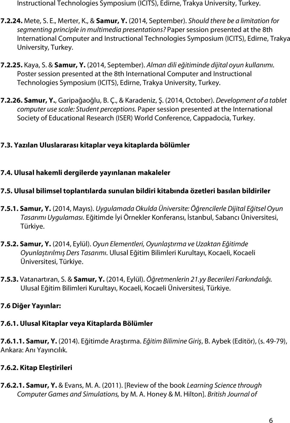 Paper session presented at the 8th International Computer and Instructional Technologies Symposium (ICITS), Edirne, Trakya University, Turkey. 7.2.25. Kaya, S. & Samur, Y. (2014, September).