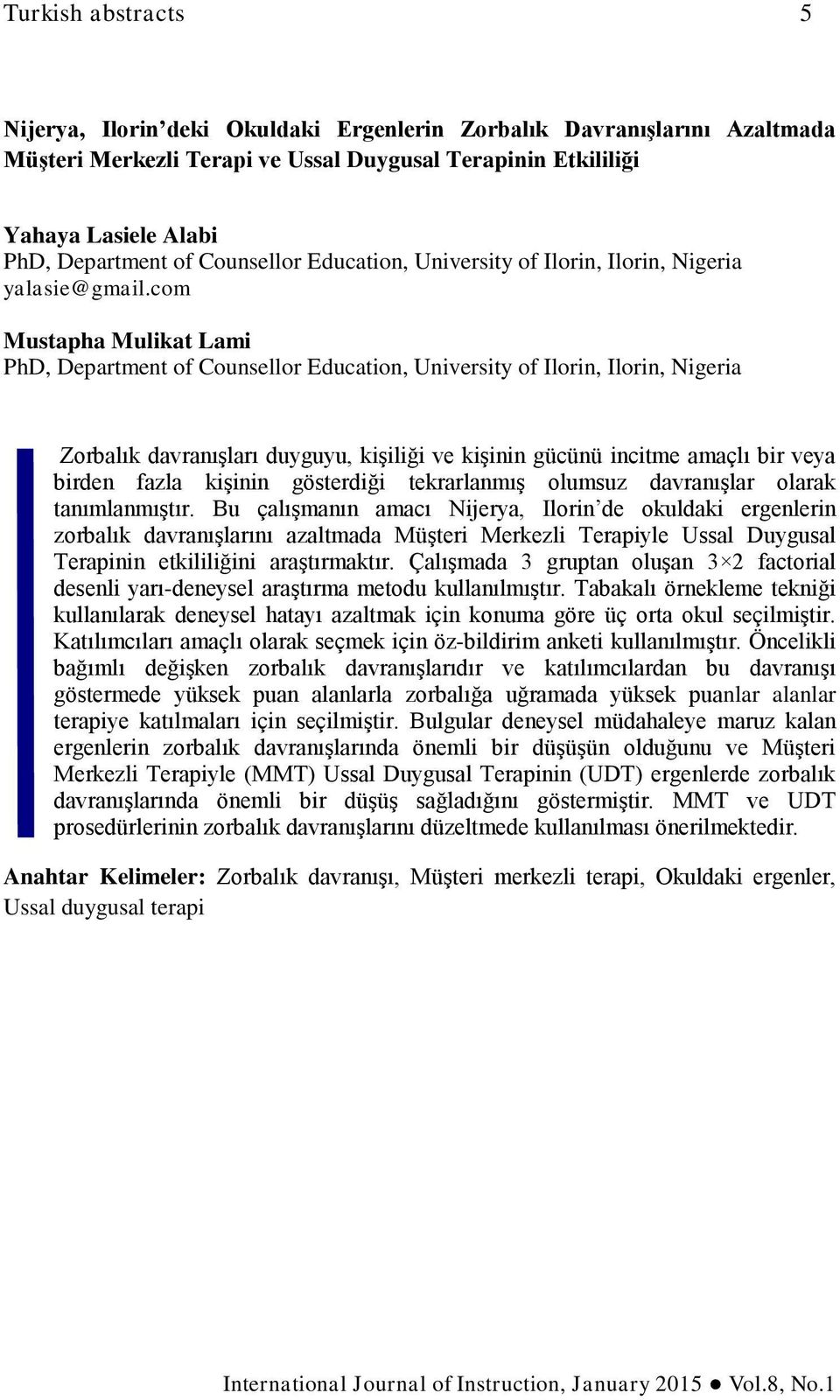 com Mustapha Mulikat Lami PhD, Department of Counsellor Education, University of Ilorin, Ilorin, Nigeria Zorbalık davranışları duyguyu, kişiliği ve kişinin gücünü incitme amaçlı bir veya birden fazla
