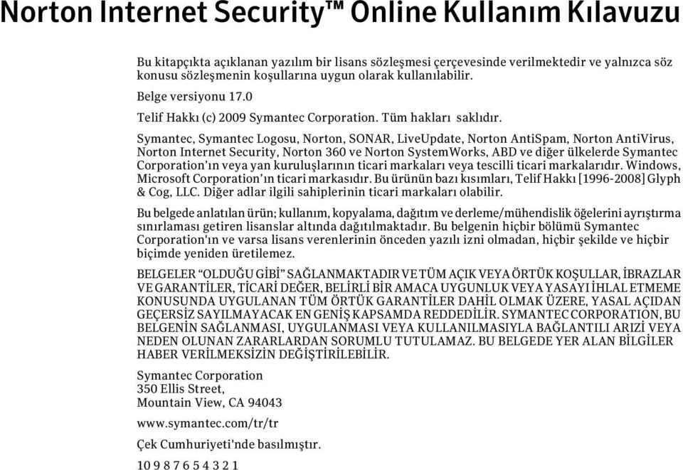 Symantec, Symantec Logosu, Norton, SONAR, LiveUpdate, Norton AntiSpam, Norton AntiVirus, Norton Internet Security, Norton 360 ve Norton SystemWorks, ABD ve diğer ülkelerde Symantec Corporation ın