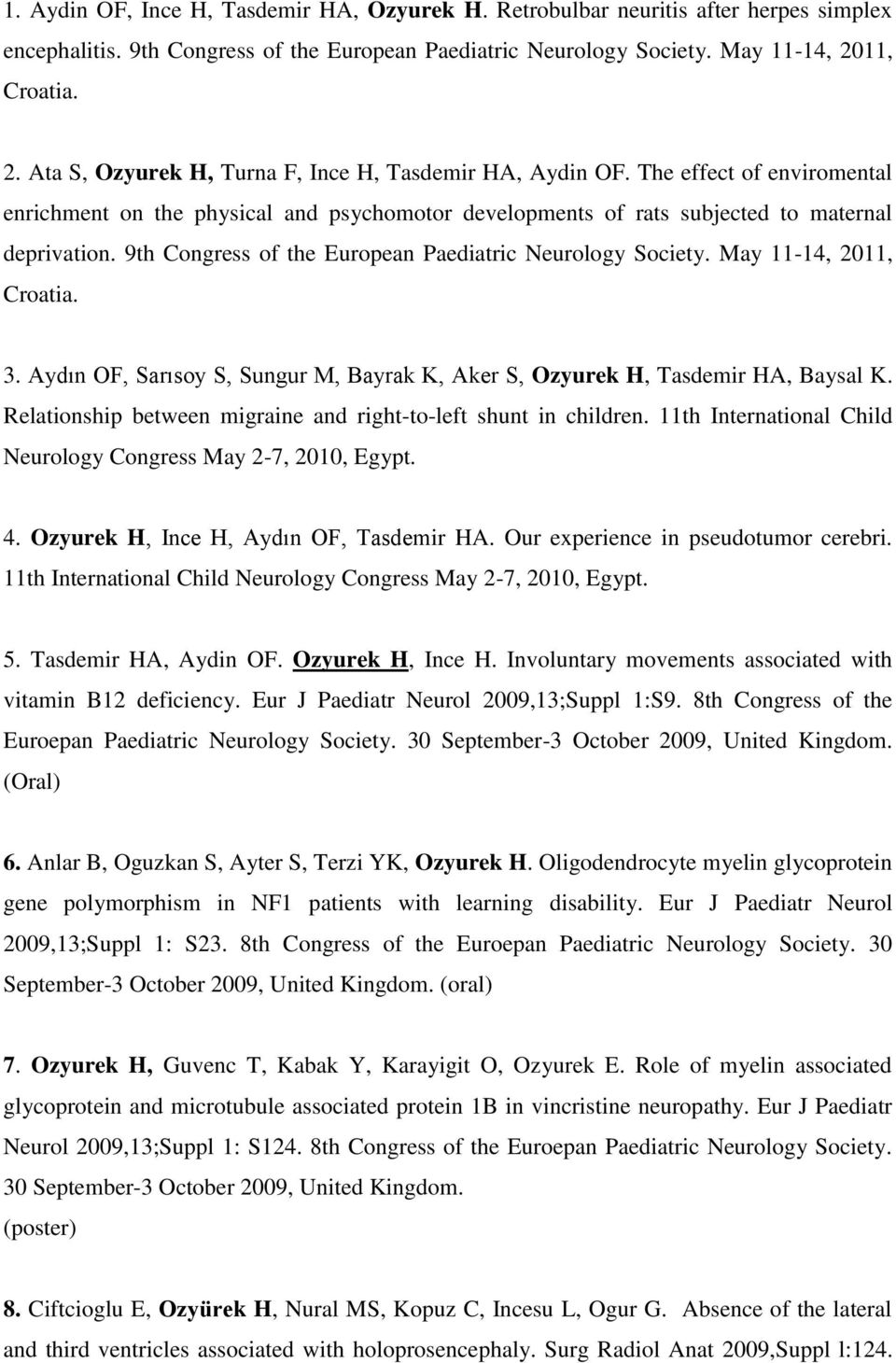 9th Congress of the European Paediatric Neurology Society. May 11-14, 2011, Croatia. 3. Aydın OF, Sarısoy S, Sungur M, Bayrak K, Aker S, Ozyurek H, Tasdemir HA, Baysal K.