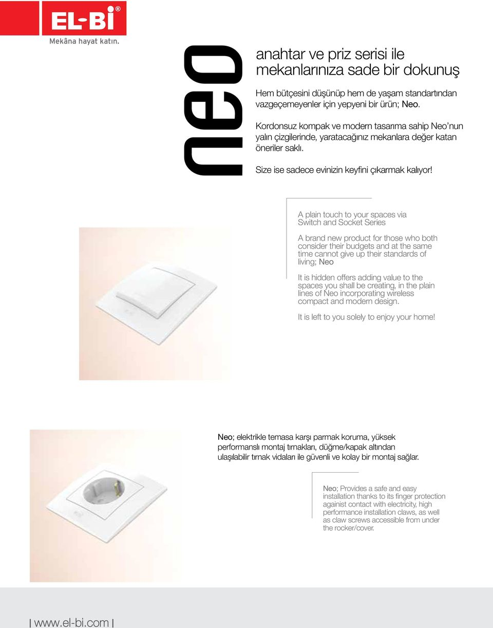 A plain touch to your spaces via Switch and Socket Series A brand new product for those who both consider their budgets and at the same time cannot give up their standards of living; Neo It is hidden