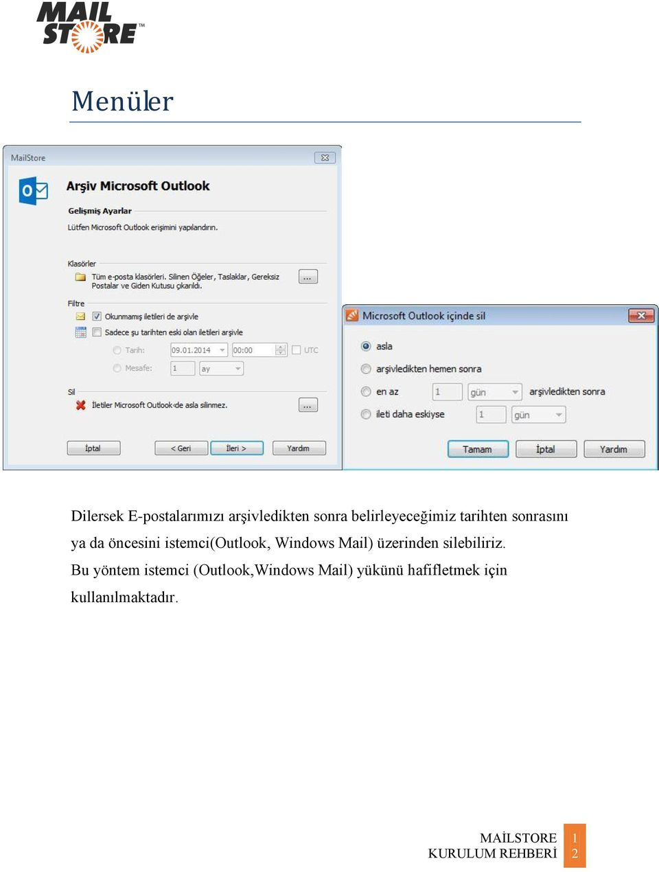istemci(outlook, Windows Mail) üzerinden silebiliriz.