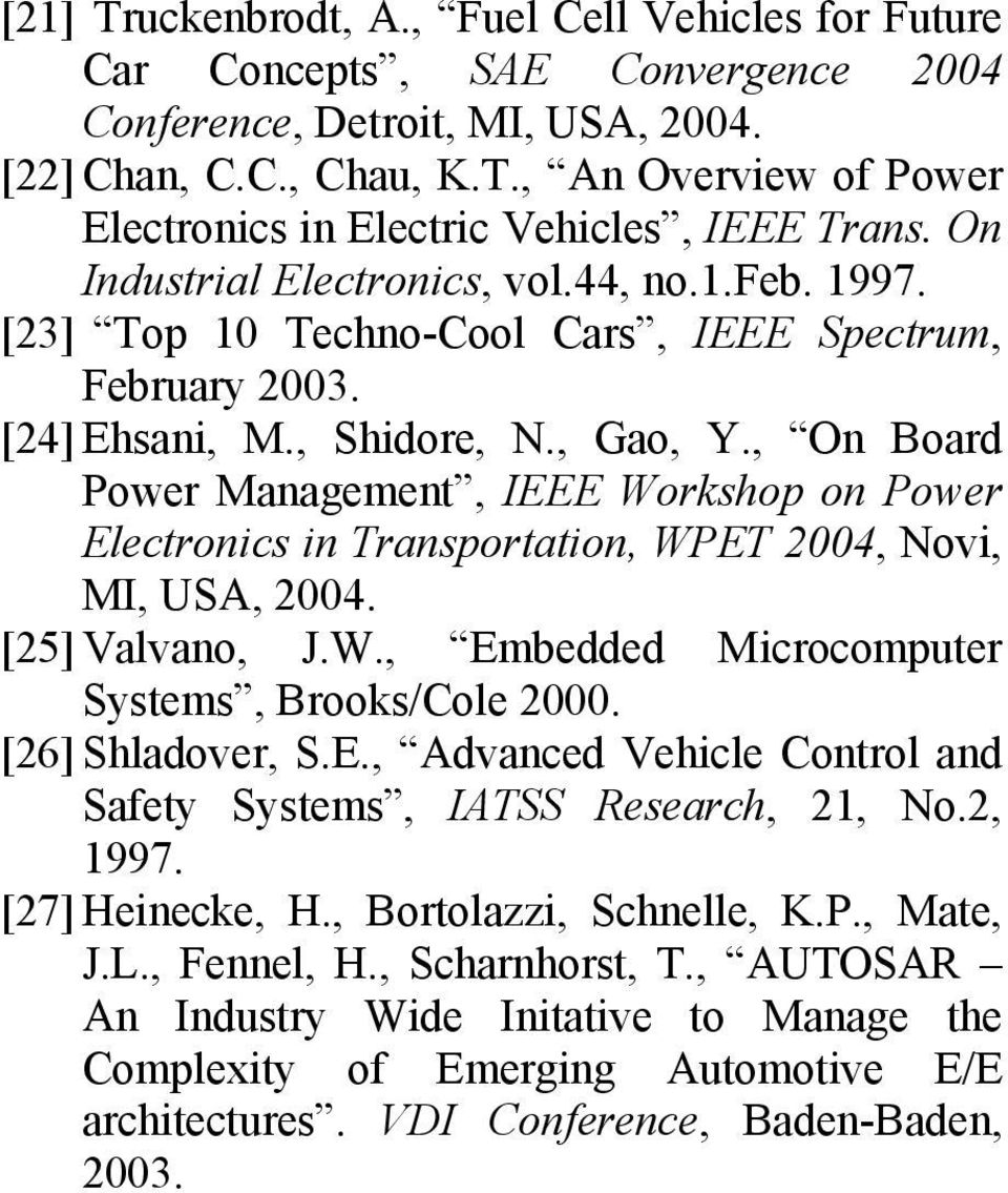 , On Board Power Management, IEEE Workshop on Power Electronics in Transportation, WPET 2004, ovi, MI, UA, 2004. [25] Valvano, J.W., Embedded Microcomputer ystems, Brooks/Cole 2000. [26] hladover,.e., Advanced Vehicle Control and afety ystems, IAT Research, 21, o.