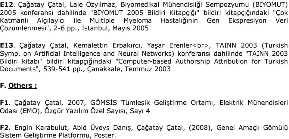 "on Artificial Intelligence and Neural Networks) konferansı dahilinde ""TAINN 2003 Bildiri kitabı"" bildiri kitapçığındaki ""Computer-based Authorship Attribution for Turkish Documents"", 539-541 pp."