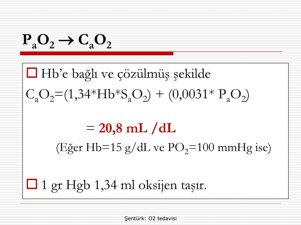 (0,0031* P a O 2 ) = 20,8 ml /dl (Eğer Hb=15