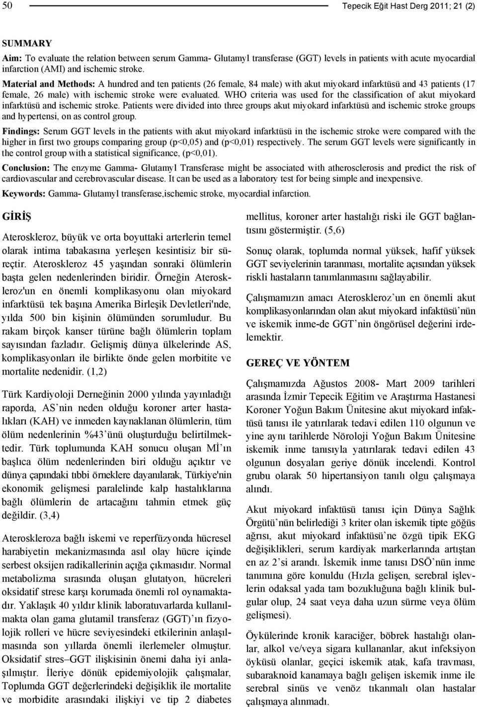 WHO criteria was used for the classification of akut miyokard infarktüsü and ischemic stroke.