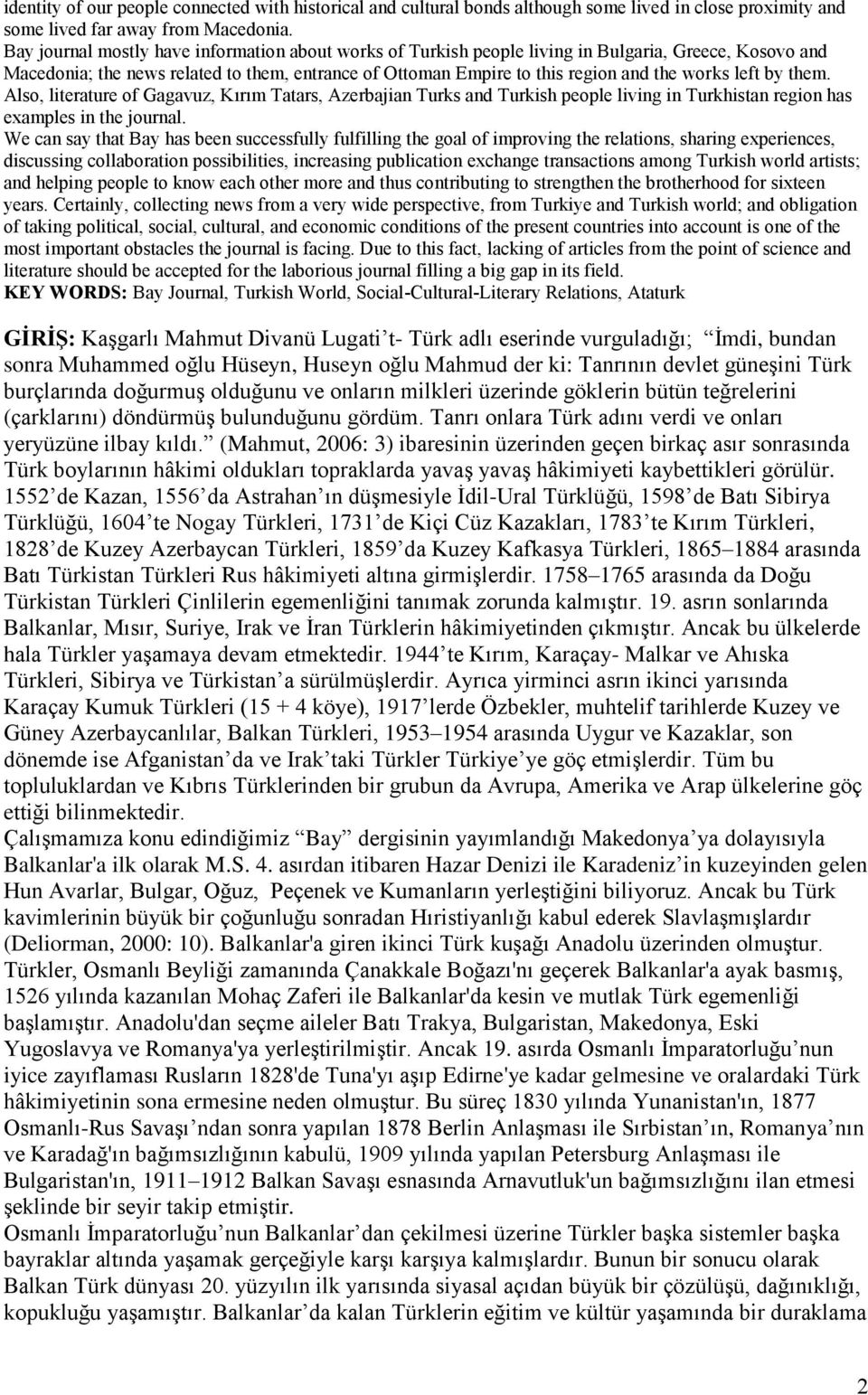 left by them. Also, literature of Gagavuz, Kırım Tatars, Azerbajian Turks and Turkish people living in Turkhistan region has examples in the journal.