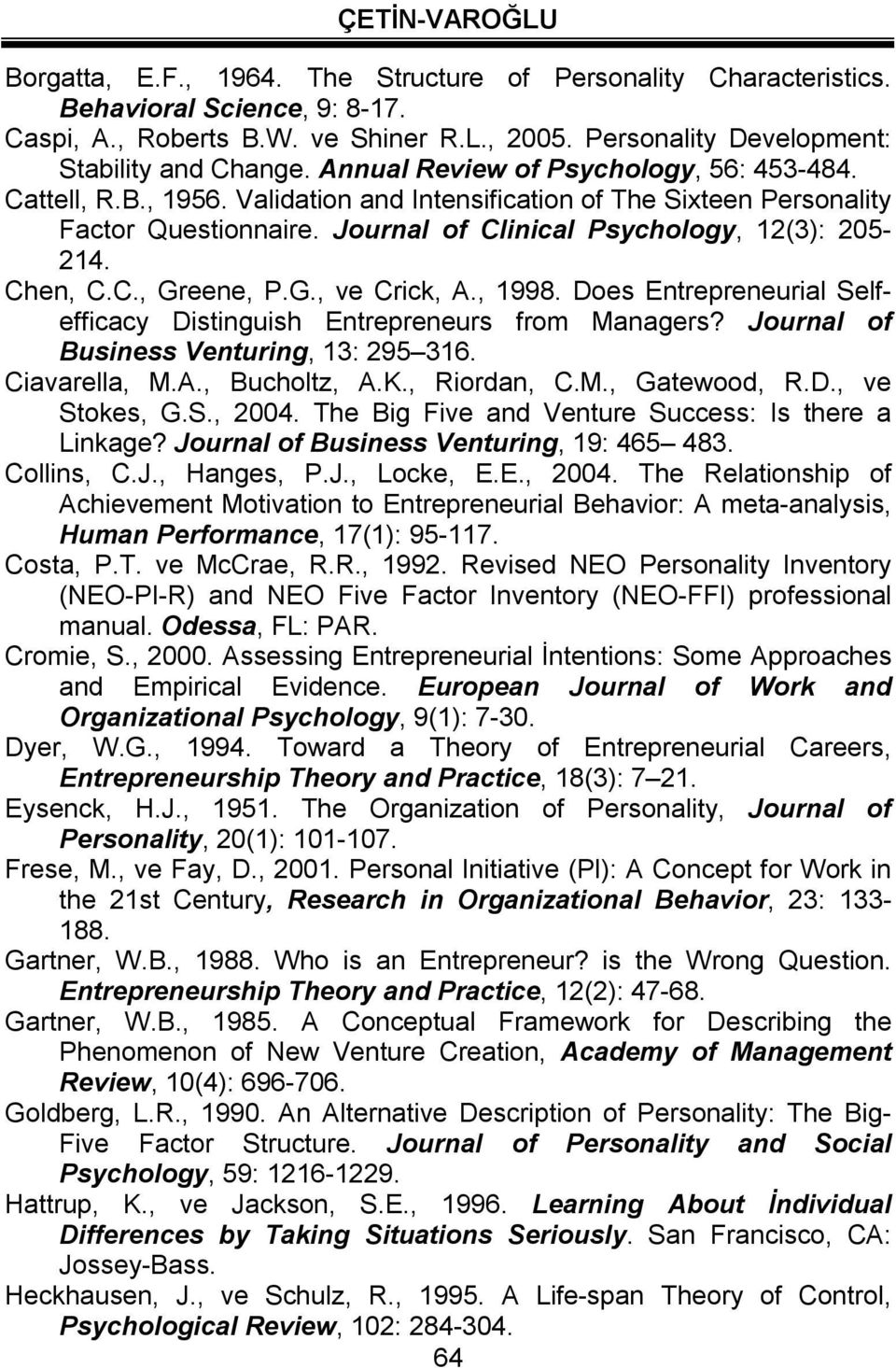 C., Greene, P.G., ve Crick, A., 1998. Does Entrepreneurial Selfefficacy Distinguish Entrepreneurs from Managers? Journal of Business Venturing, 13: 295 316. Ciavarella, M.A., Bucholtz, A.K.