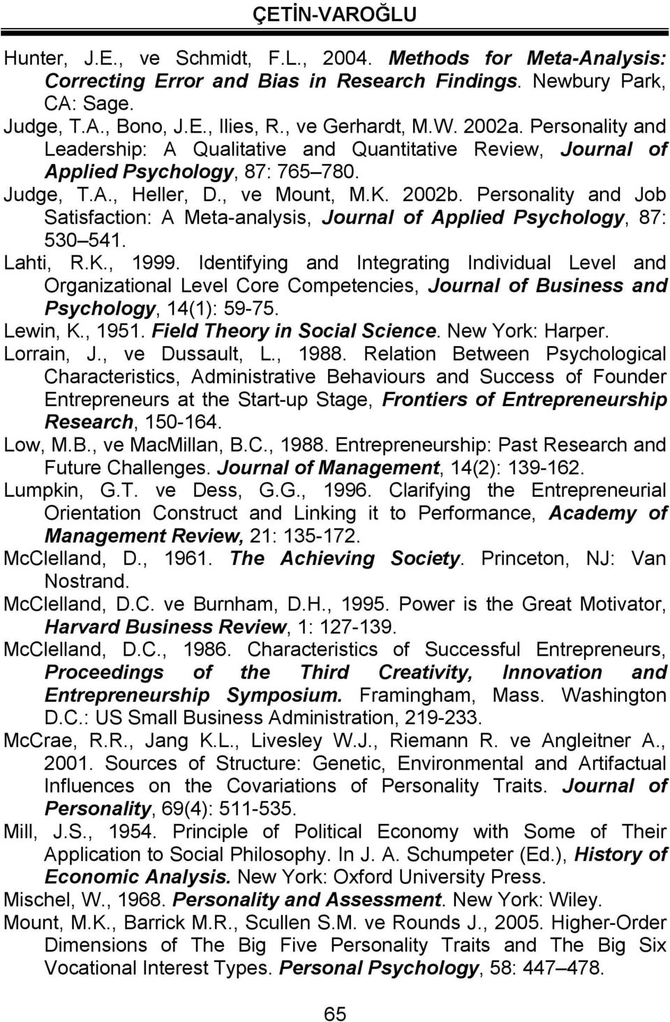 Personality and Job Satisfaction: A Meta-analysis, Journal of Applied Psychology, 87: 530 541. Lahti, R.K., 1999.