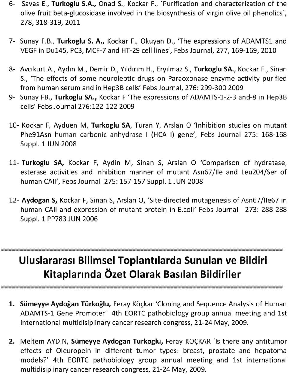 , Okuyan D., The expressions of ADAMTS1 and VEGF in Du145, PC3, MCF-7 and HT-29 cell lines, Febs Journal, 277, 169-169, 2010 8- Avcıkurt A., Aydın M., Demir D., Yıldırım H., Eryılmaz S., Turkoglu SA.
