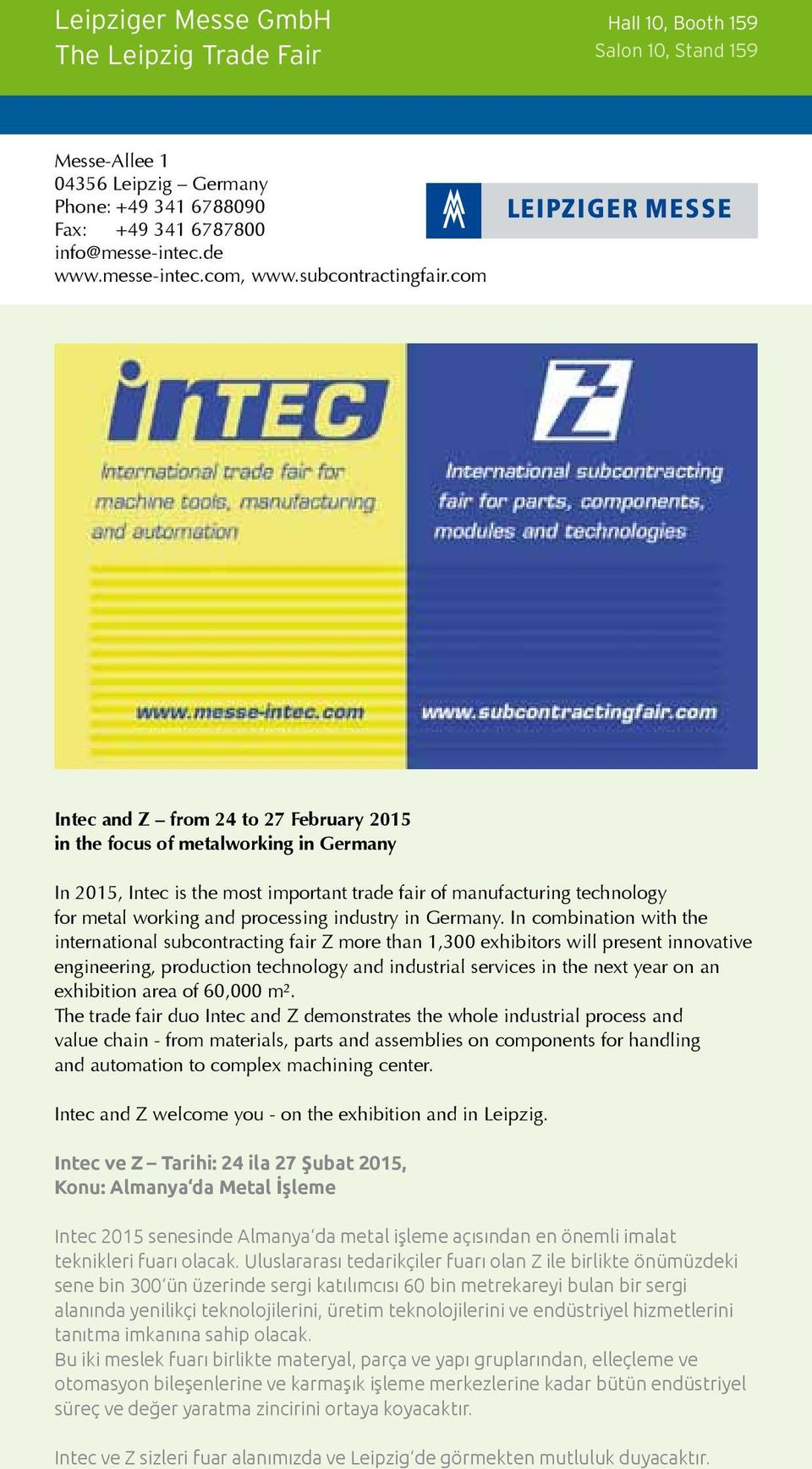 com Intec and Z from 24 to 27 February 2015 in the focus of metalworking in Germany In 2015, Intec is the most important trade fair of manufacturing technology for metal working and processing