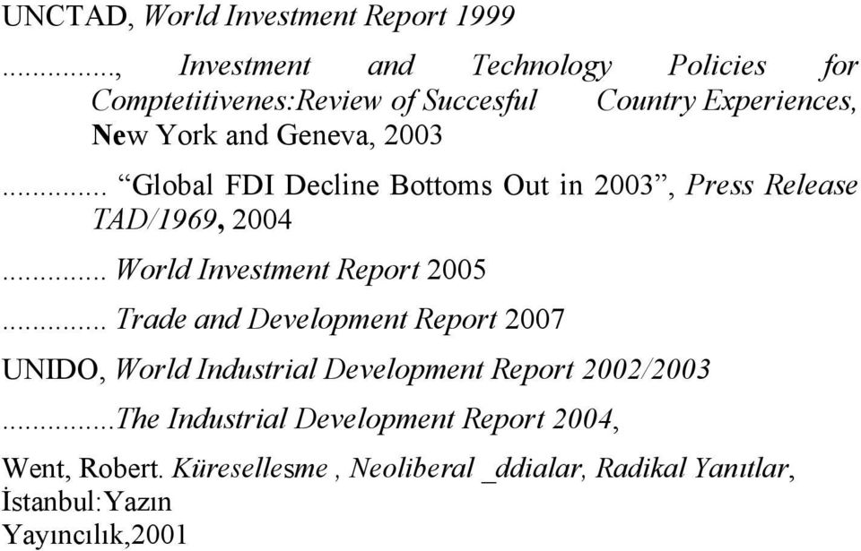 .. Global FDI Decline Bottoms Out in 2003, Press Release TAD/1969, 2004... World Investment Report 2005.