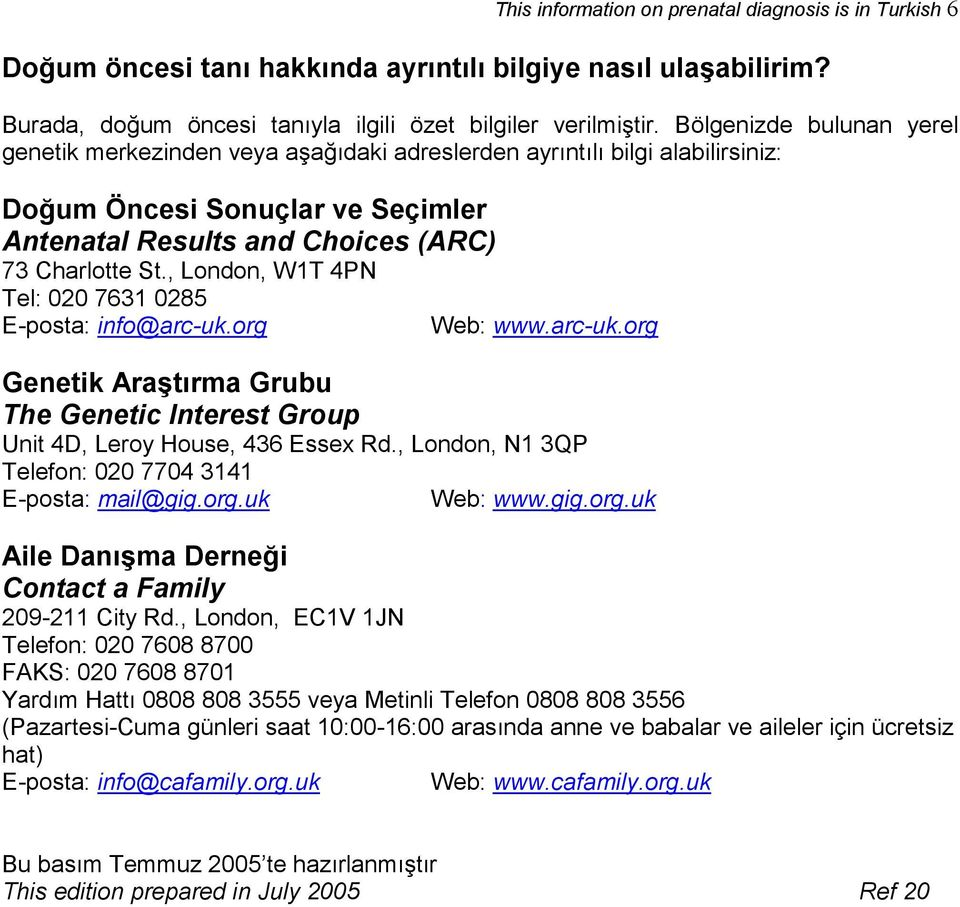 , London, W1T 4PN Tel: 020 7631 0285 E-posta: info@arc-uk.org Web: www.arc-uk.org Genetik Araştırma Grubu The Genetic Interest Group Unit 4D, Leroy House, 436 Essex Rd.