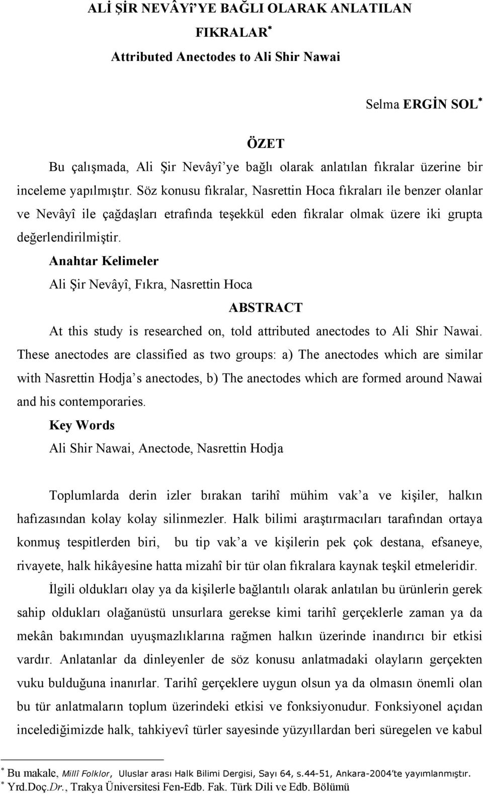 Anahtar Kelimeler Ali Şir Nevâyî, Fıkra, Nasrettin Hoca ABSTRACT At this study is researched on, told attributed anectodes to Ali Shir Nawai.
