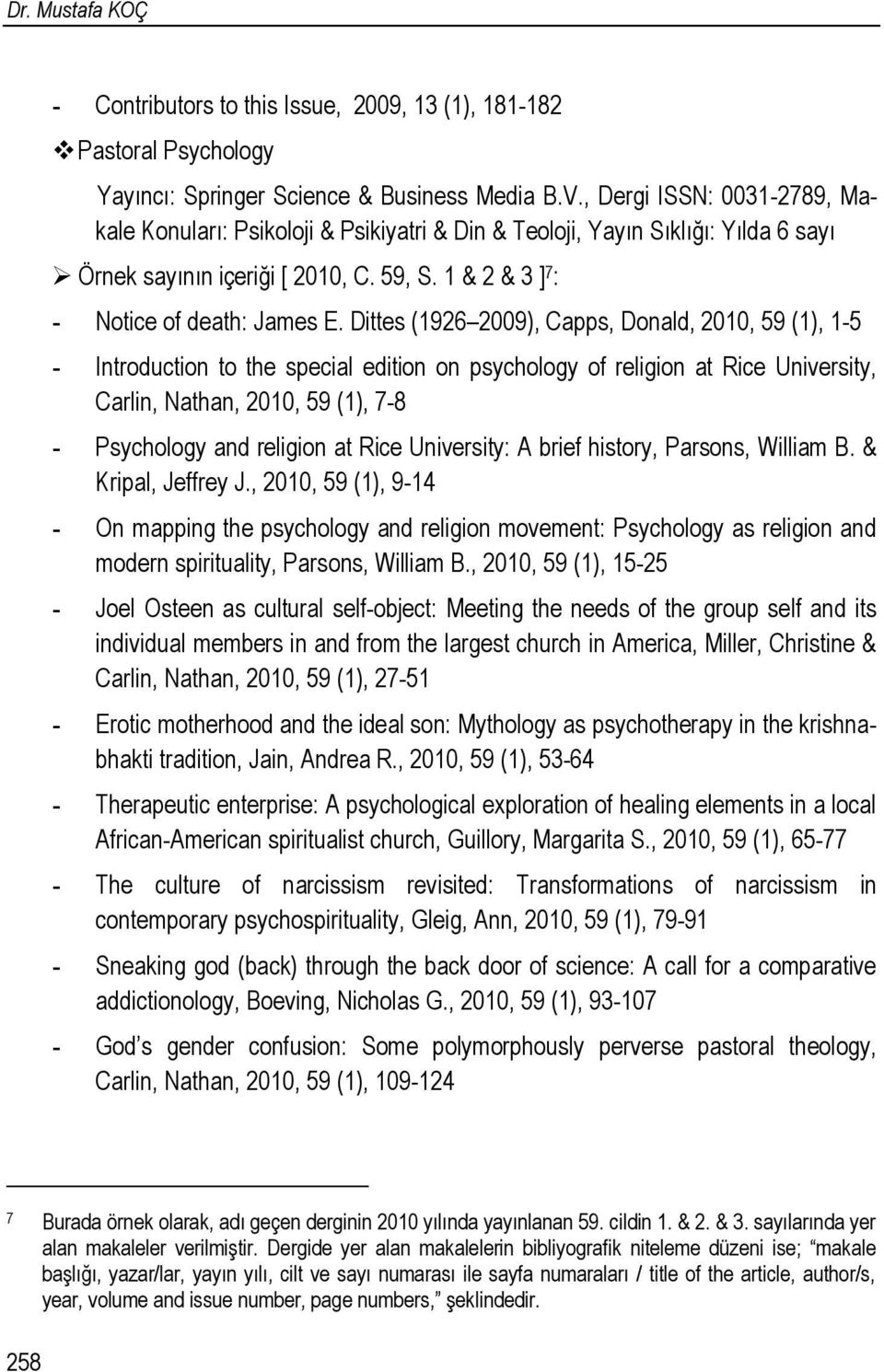 Dittes (1926 2009), Capps, Donald, 2010, 59 (1), 1-5 - Introduction to the special edition on psychology of religion at Rice University, Carlin, Nathan, 2010, 59 (1), 7-8 - Psychology and religion at