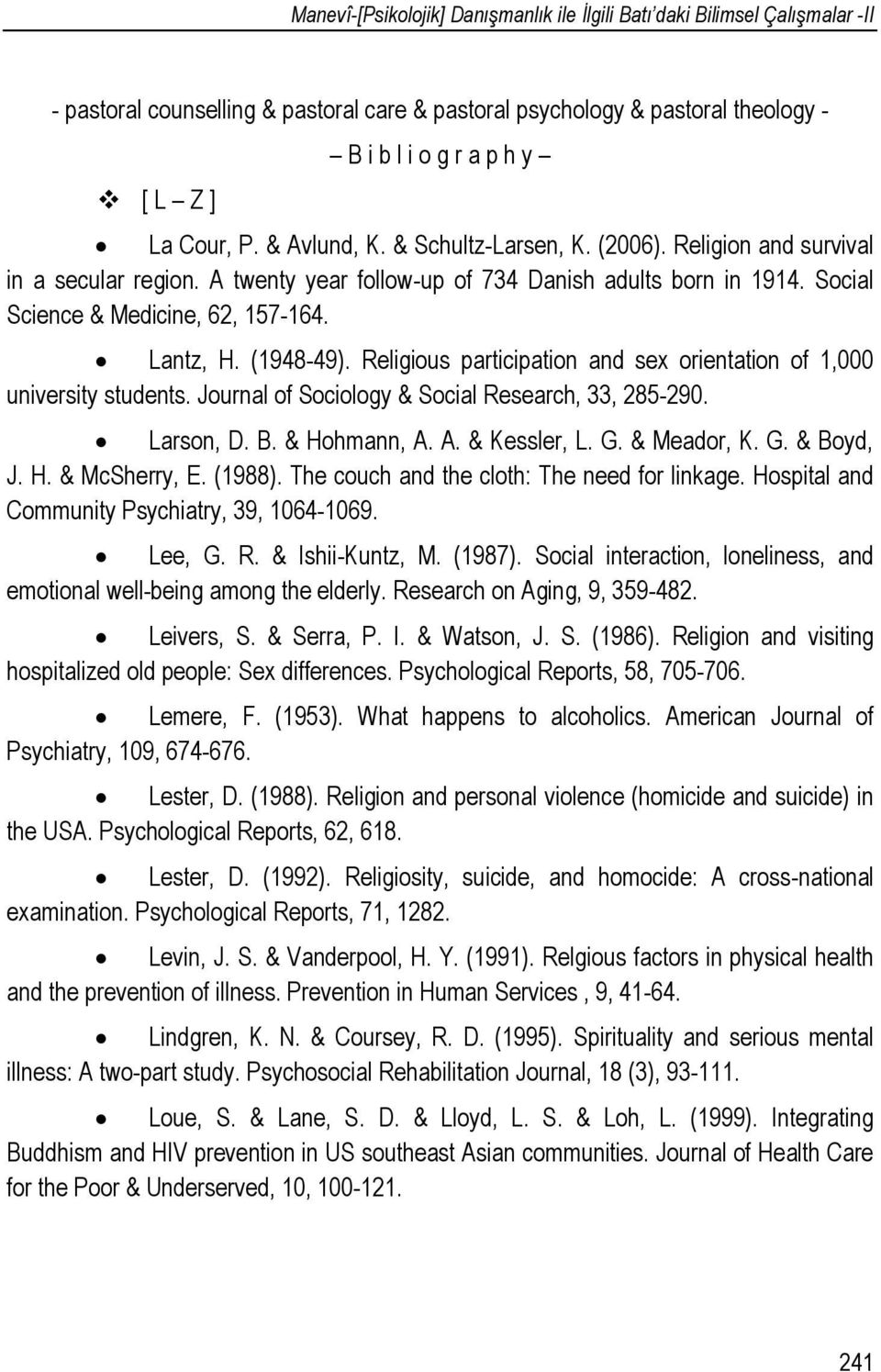 Lantz, H. (1948-49). Religious participation and sex orientation of 1,000 university students. Journal of Sociology & Social Research, 33, 285-290. Larson, D. B. & Hohmann, A. A. & Kessler, L. G.