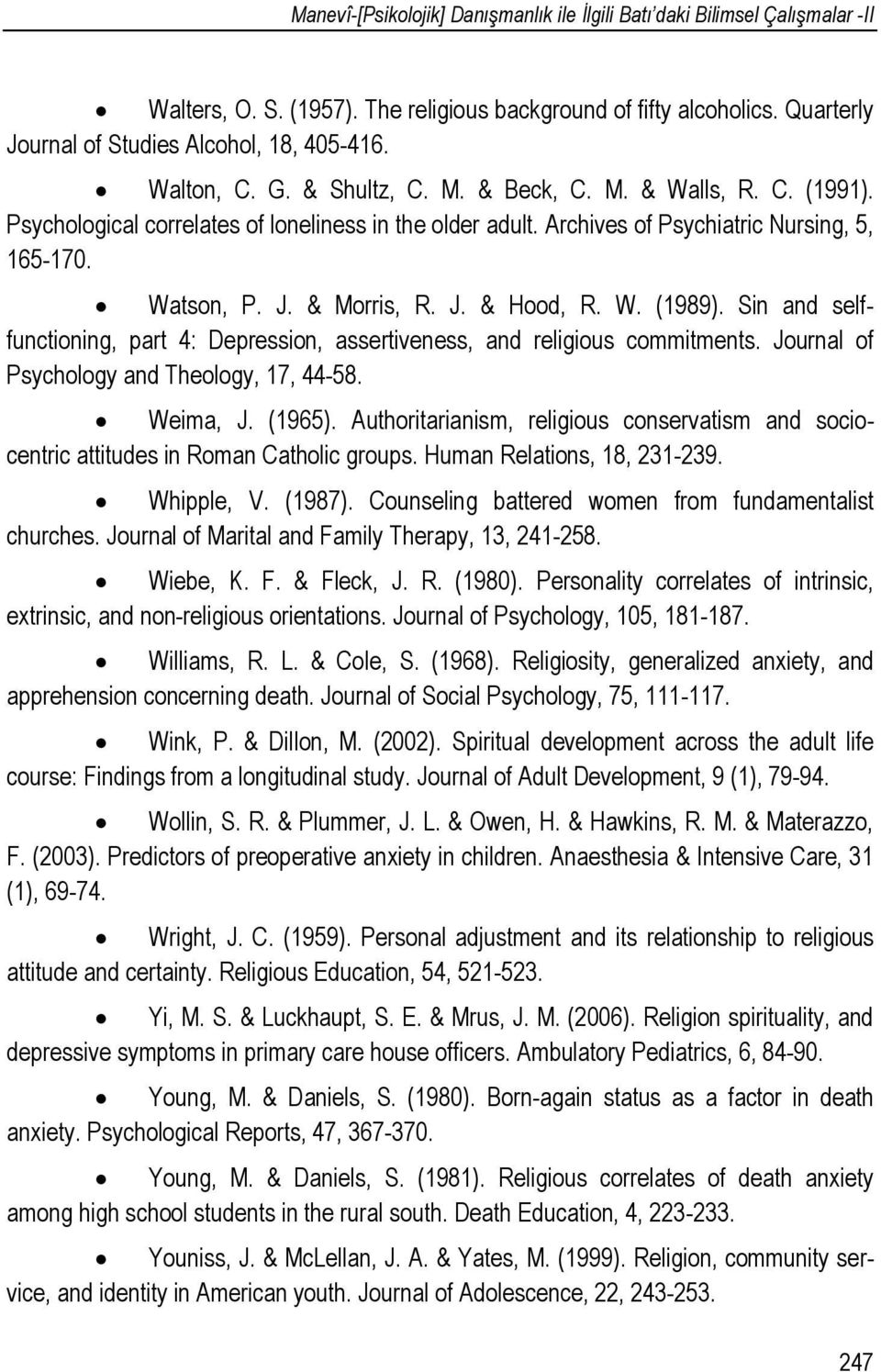 W. (1989). Sin and selffunctioning, part 4: Depression, assertiveness, and religious commitments. Journal of Psychology and Theology, 17, 44-58. Weima, J. (1965).