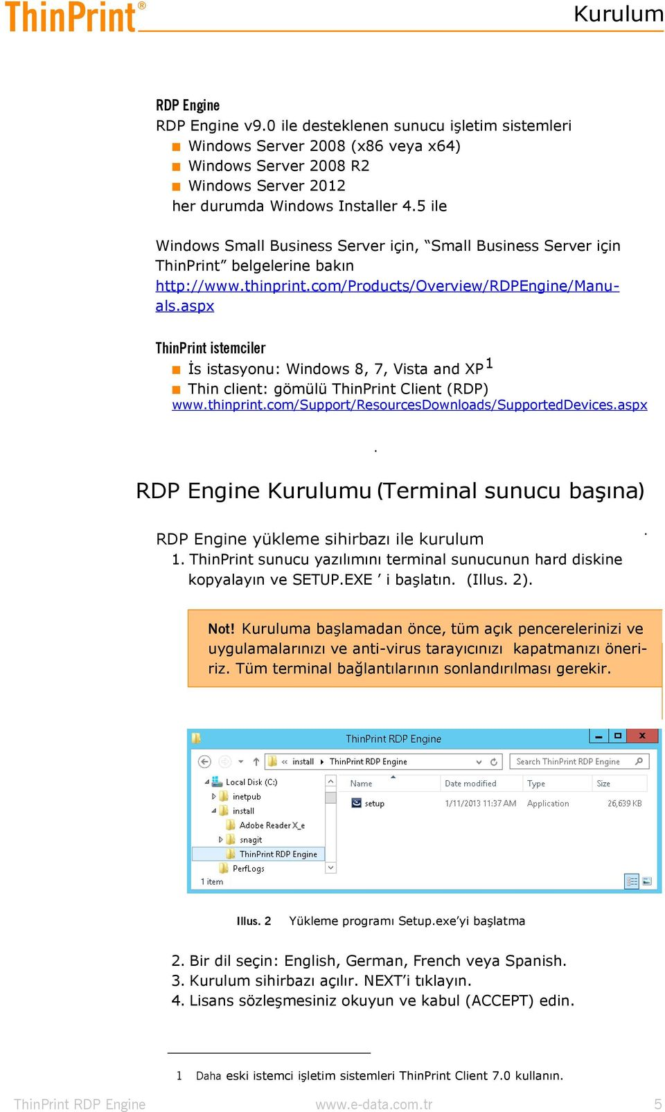 aspx ThinPrint istemciler İs istasyonu: Windows 8, 7, Vista and XP 1 Thin client: gömülü ThinPrint Client (RDP) www.thinprint.com/support/resourcesdownloads/supporteddevices.aspx. RDP Engine Kurulumu (Terminal sunucu başına) RDP Engine yükleme sihirbazı ile kurulum 1.