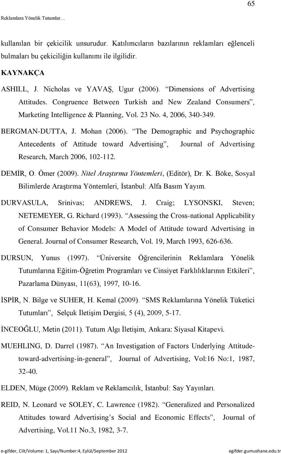 The Demographic and Psychographic Antecedents of Attitude toward Advertising, Journal of Advertising Research, March 2006, 102-112. DEMİR, O. Ömer (2009). Nitel Araştırma Yöntemleri, (Editör), Dr. K.