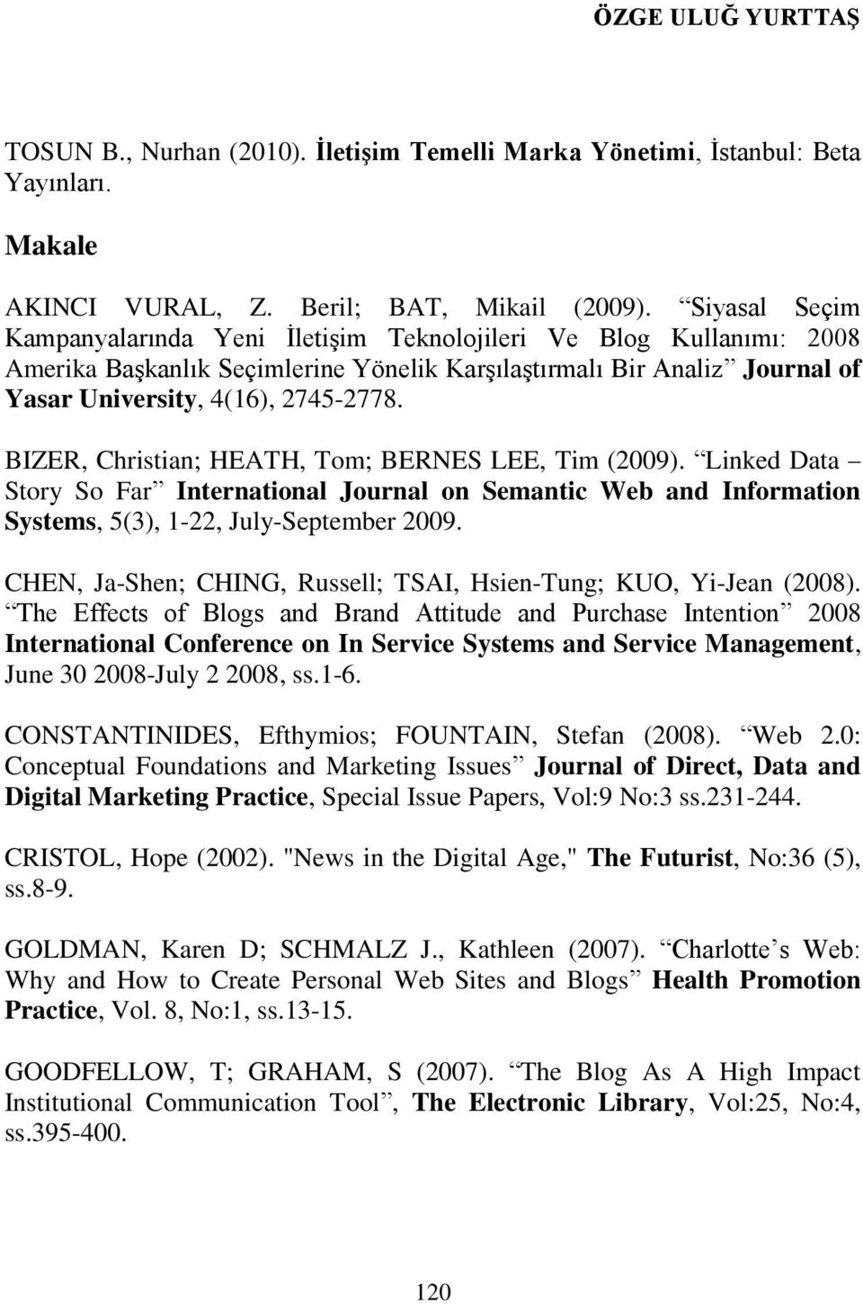 BIZER, Christian; HEATH, Tom; BERNES LEE, Tim (2009). Linked Data Story So Far International Journal on Semantic Web and Information Systems, 5(3), 1-22, July-September 2009.