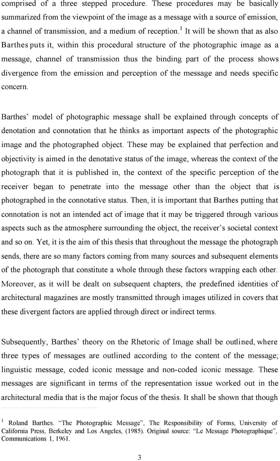1 It will be shown that as also Barthes puts it, within this procedural structure of the photographic image as a message, channel of transmission thus the binding part of the process shows divergence