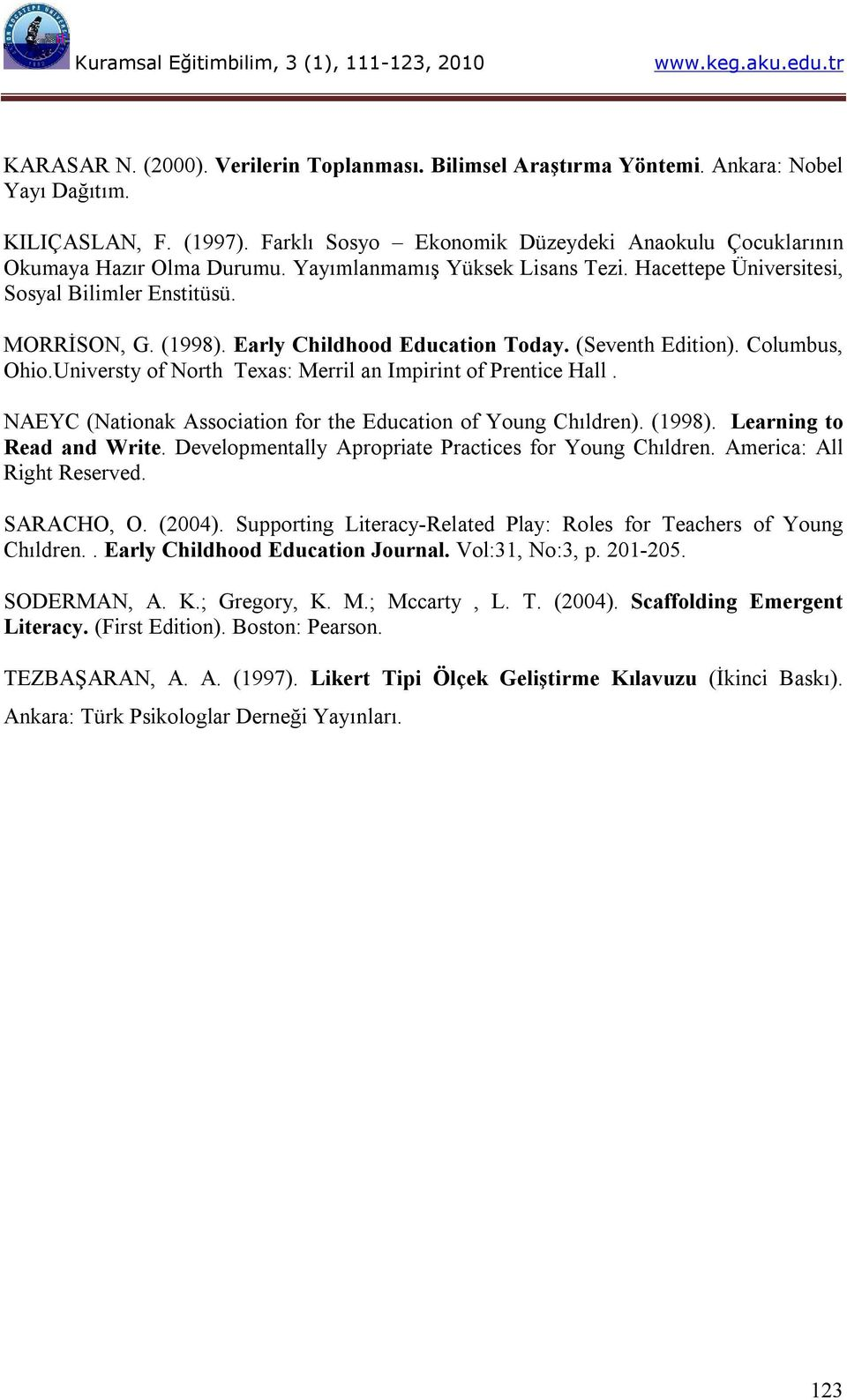 Universty of North Texas: Merril an Impirint of Prentice Hall. NAEYC (Nationak Association for the Education of Young Chıldren). (1998). Learning to Read and Write.