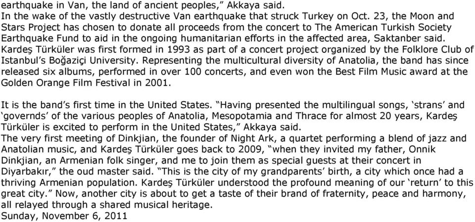 Saktanber said. Kardeş Türküler was first formed in 1993 as part of a concert project organized by the Folklore Club of Istanbul s Boğaziçi University.