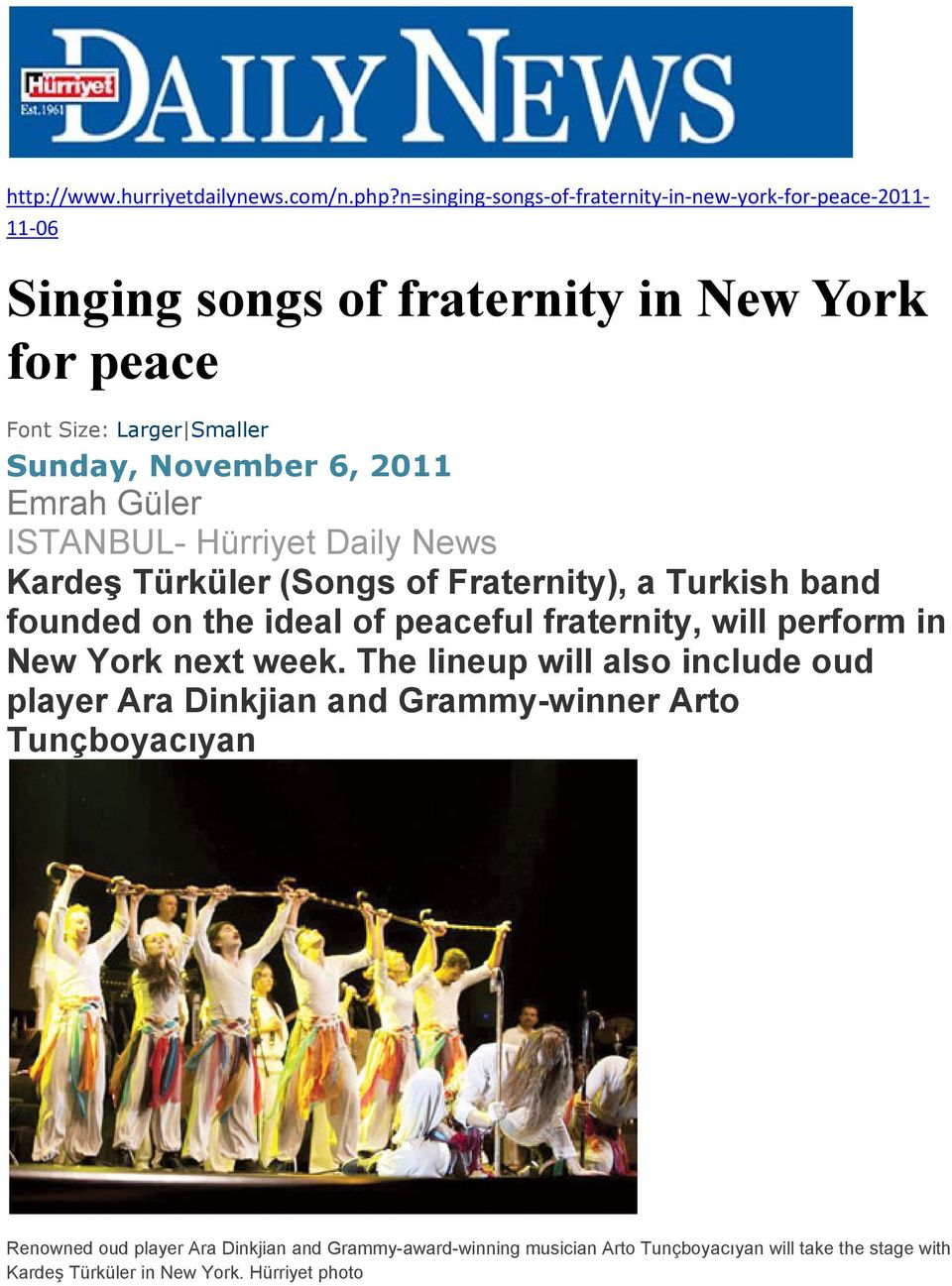 6, 2011 Emrah Güler ISTANBUL- Hürriyet Daily News Kardeş Türküler (Songs of Fraternity), a Turkish band founded on the ideal of peaceful fraternity, will
