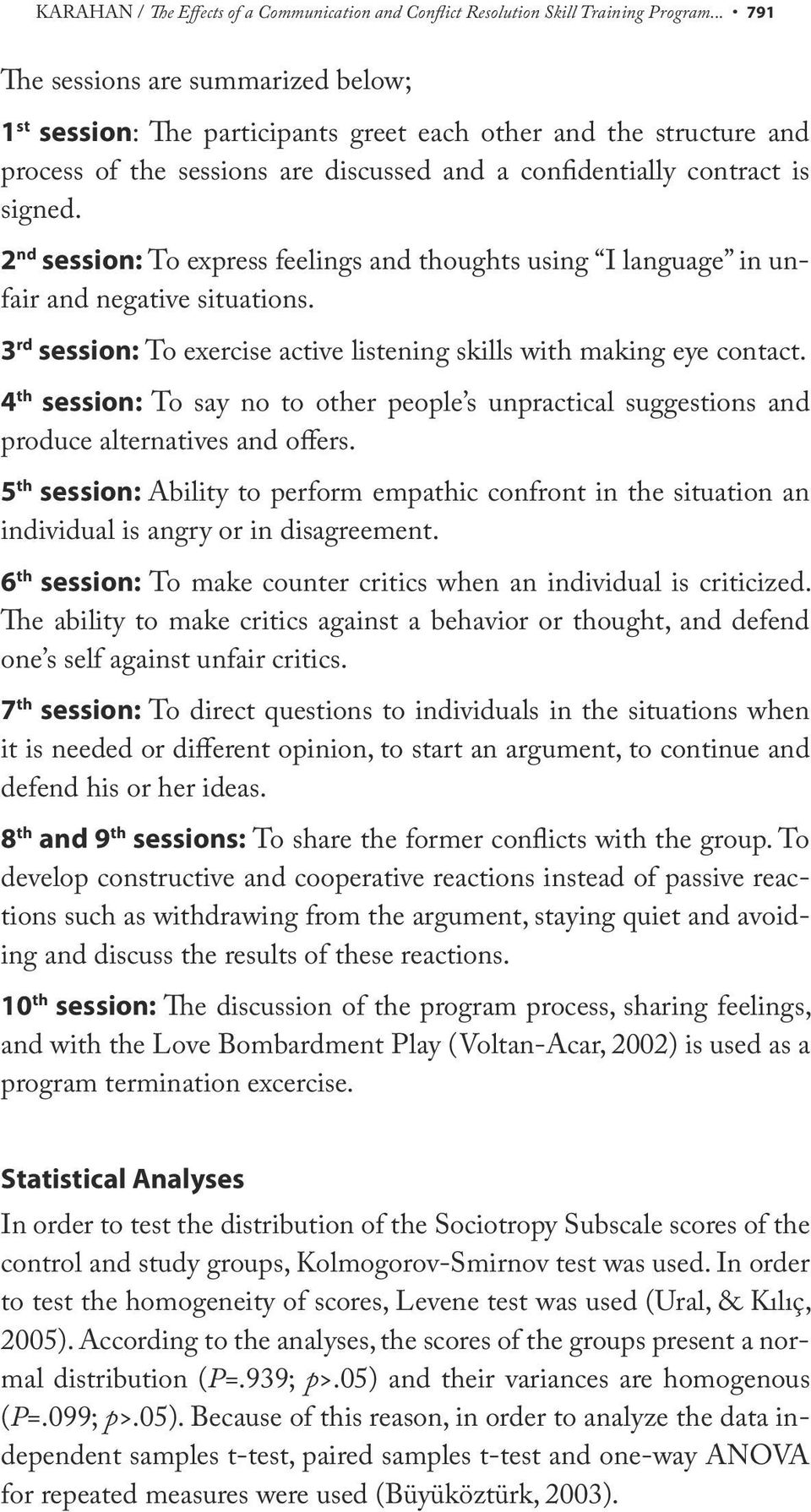 2 nd session: To express feelings and thoughts using I language in unfair and negative situations. 3 rd session: To exercise active listening skills with making eye contact.