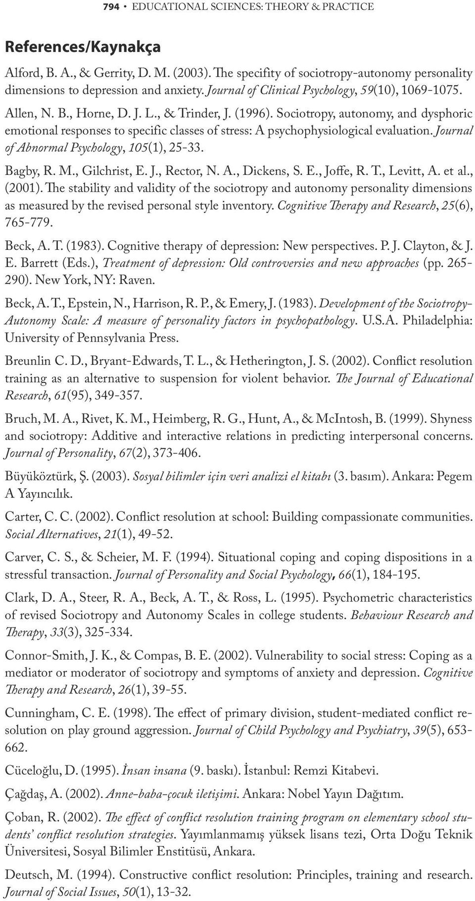 Sociotropy, autonomy, and dysphoric emotional responses to specific classes of stress: A psychophysiological evaluation. Journal of Abnormal Psychology, 105(1), 25-33. Bagby, R. M., Gilchrist, E. J., Rector, N.