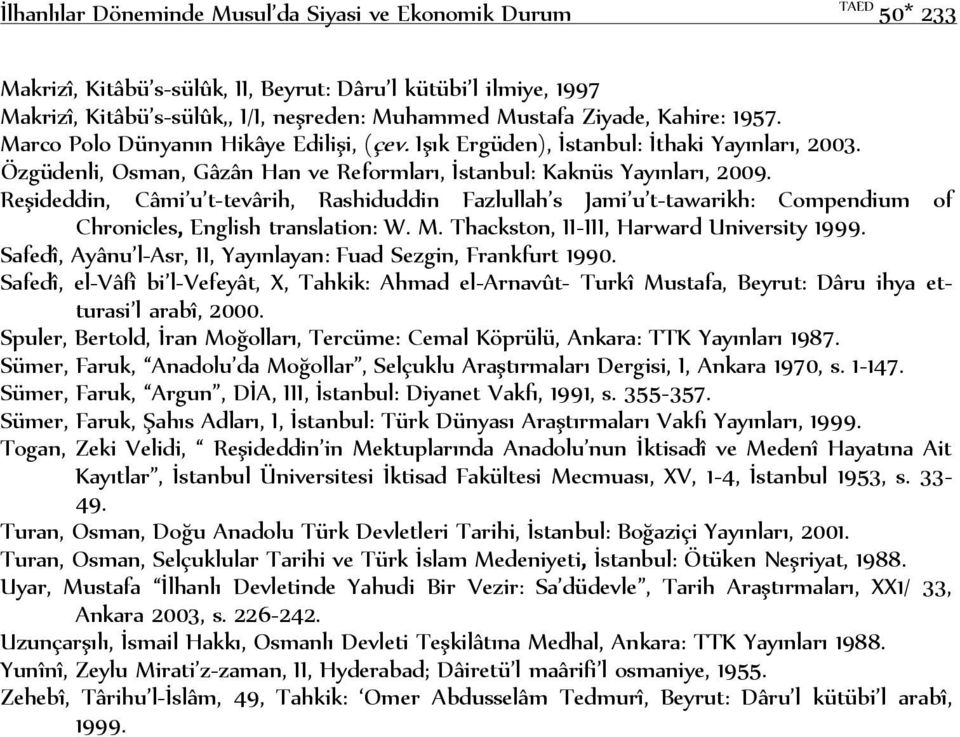 Reşideddin, Câmi u t-tevârih, Rashiduddin Fazlullah s Jami u t-tawarikh: Compendium of Chronicles, English translation: W. M. Thackston, II-III, Harward University 1999.