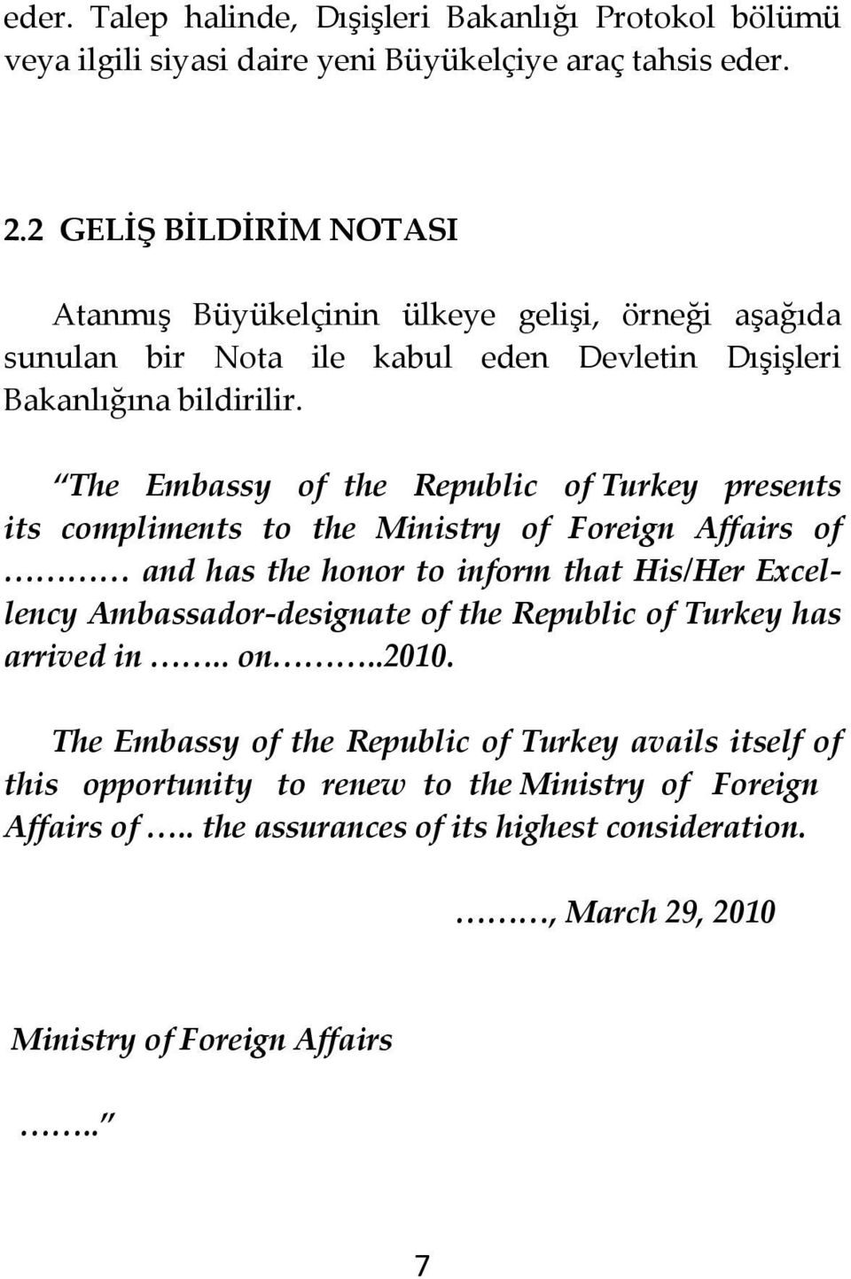 The Embassy of the Republic of Turkey presents its compliments to the Ministry of Foreign Affairs of and has the honor to inform that His/Her Excellency Ambassador designate of
