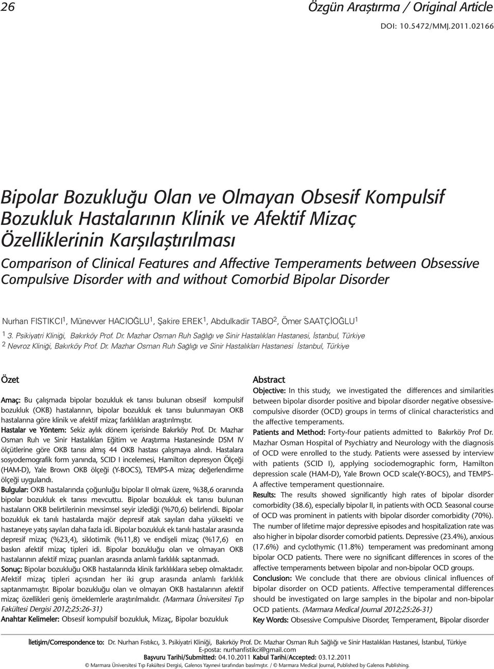 between Obsessive Compulsive Disorder with and without Comorbid Bipolar Disorder Nurhan FISTIKCI 1, Münevver HACIOĞLU 1, Şakire EREK 1, Abdulkadir TABO 2, Ömer SAATÇİOĞLU 1 1 3.