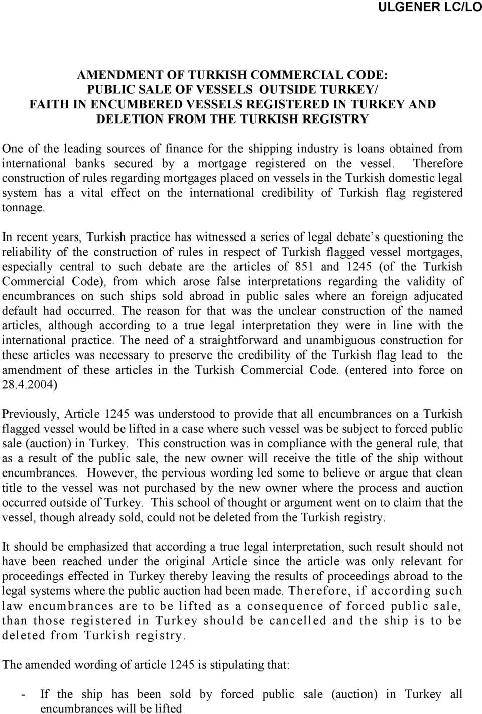 Therefore construction of rules regarding mortgages placed on vessels in the Turkish domestic legal system has a vital effect on the international credibility of Turkish flag registered tonnage.
