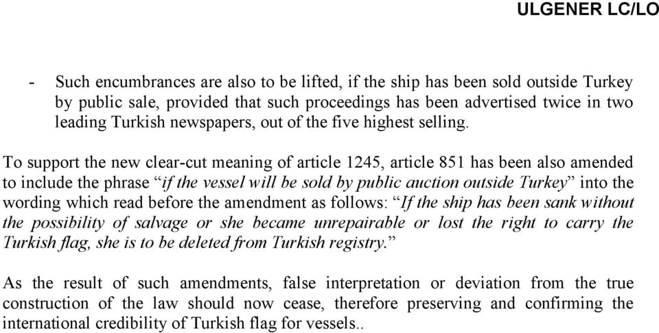 To support the new clear-cut meaning of article 1245, article 851 has been also amended to include the phrase if the vessel will be sold by public auction outside Turkey into the wording which read