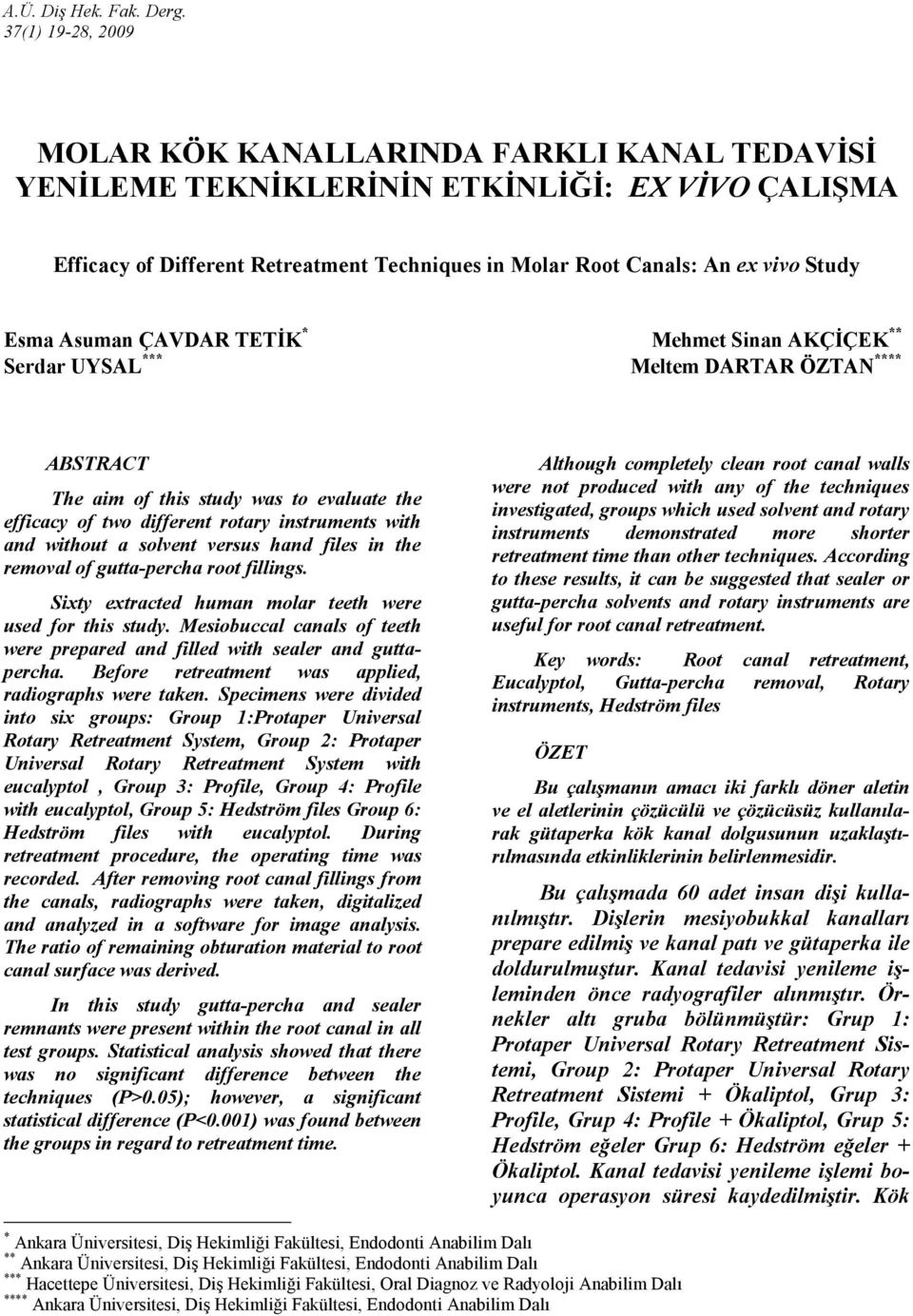 Esma Asuman ÇAVDAR TETĐK * Mehmet Sinan AKÇĐÇEK ** Serdar UYSAL *** Meltem DARTAR ÖZTAN **** ABSTRACT The aim of this study was to evaluate the efficacy of two different rotary instruments with and