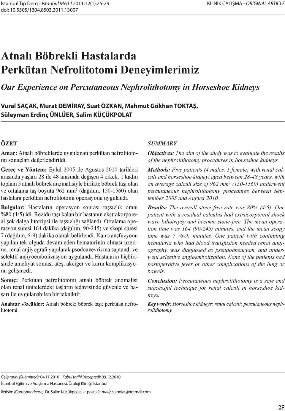 1007 KLİNİK ÇALIŞMA - ORIGINAL ARTICLE Atnalı Böbrekli Hastalarda Perkütan Nefrolitotomi Deneyimlerimiz Our Experience on Percutaneous Nephrolithotomy in Horseshoe Kidneys Vural SAÇAK, Murat DEMİRAY,
