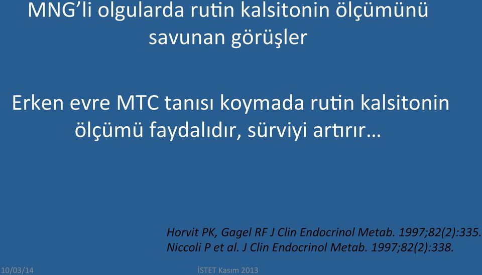 sürviyi arkrır Horvit PK, Gagel RF J Clin Endocrinol Metab.